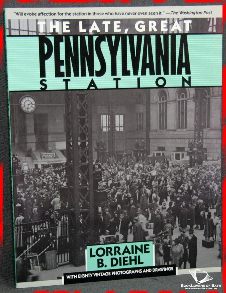 The Late, Great Pennsylvania Station - Lorraine Diehl