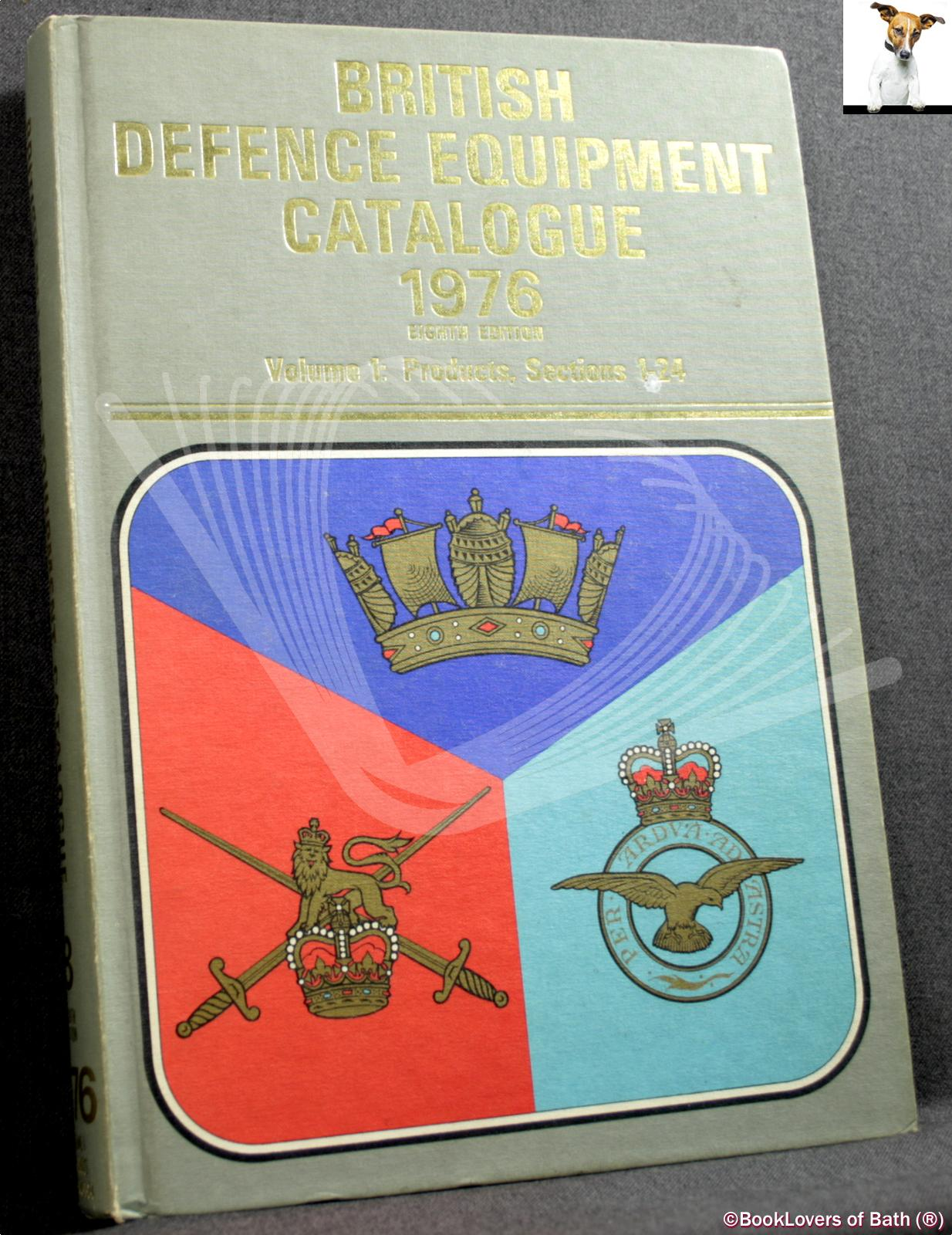 British Defence Equipment Catalogue Eighth Edition 1976 Volume 1: Products, Sections 1-24 - Anon.