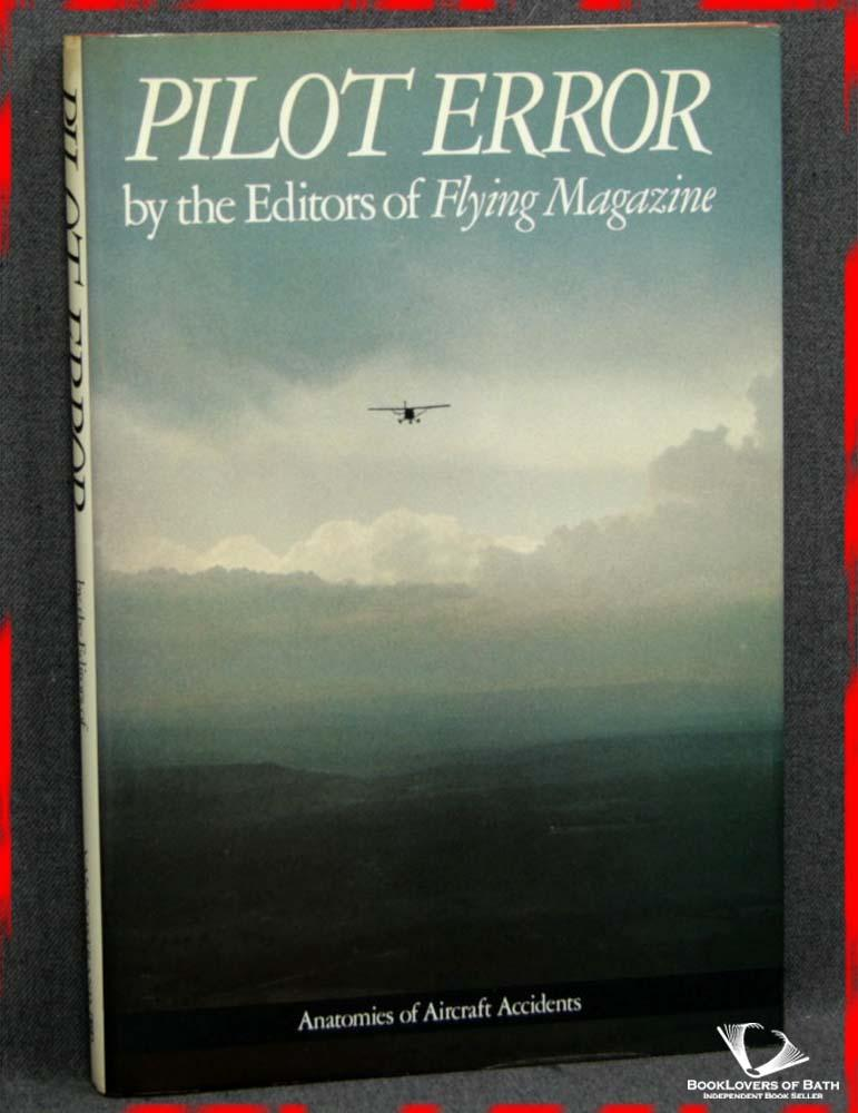 Pilot Error: Anatomies of Aircraft Accidents - The Editors of Flying Magazine