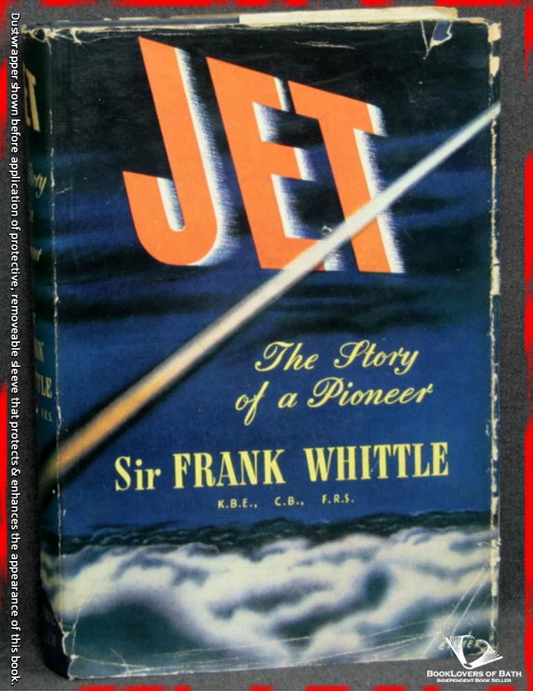 Jet: The Story Of A Pioneer - Sir Frank Whittle