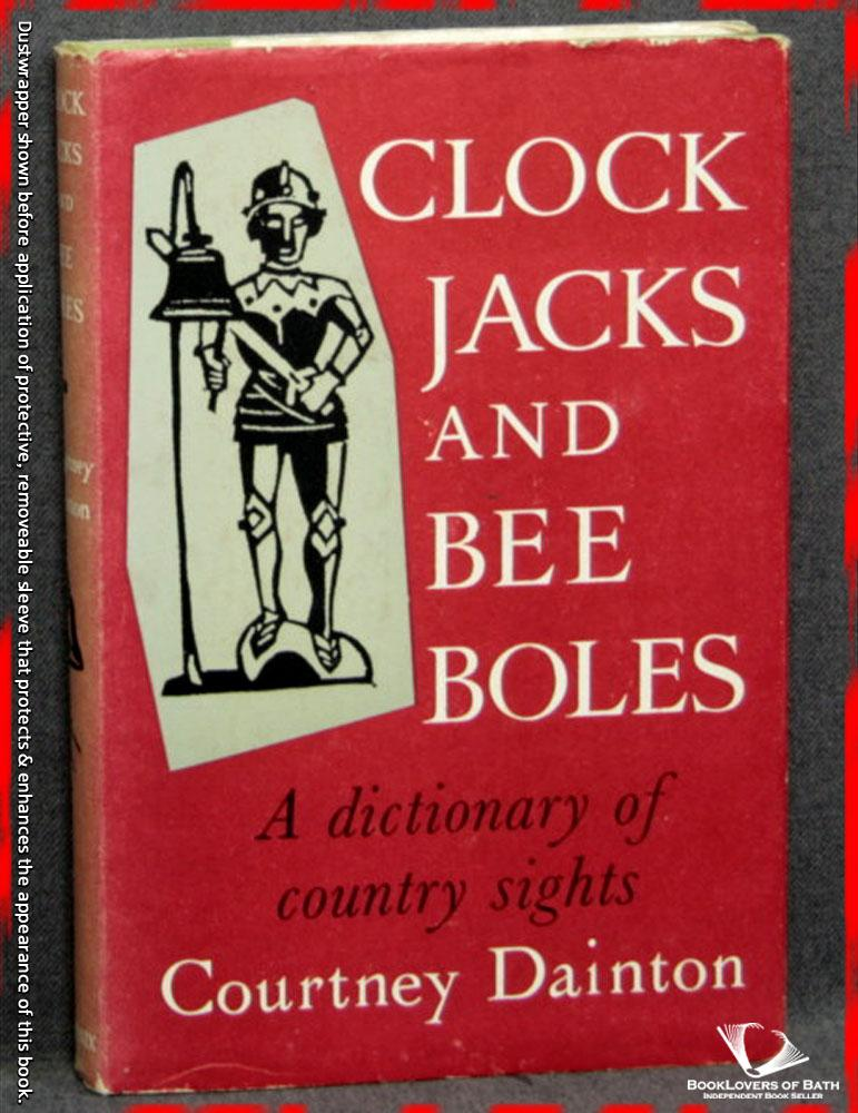 Clock Jacks and Bee Boles: A Dictionary of Country Sights - Courtney Dainton