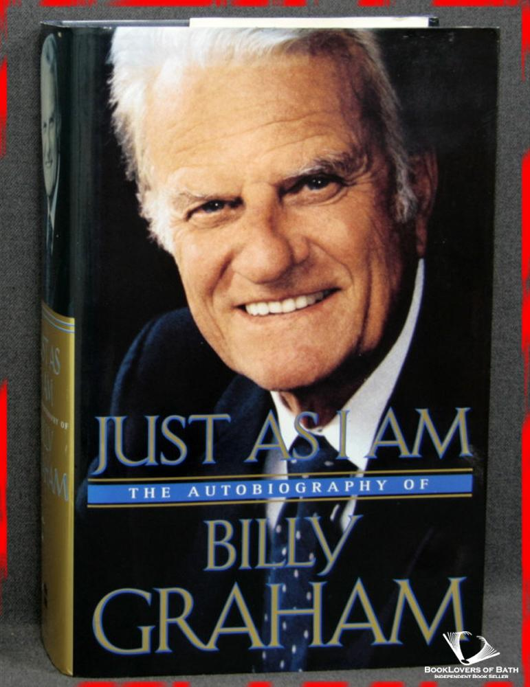 Just As I Am - the Autobiography of Billy Graham - Billy Graham