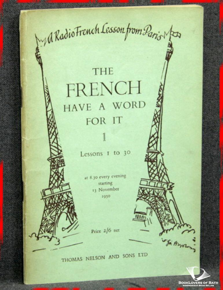 The French Have a Word For It 1: A Handbook For Use in Connection with Radio French Lessons Broadcast in English Daily by Radiodiffusion Franc¸aise Book One - Lessons 1 to 30 - Anon.
