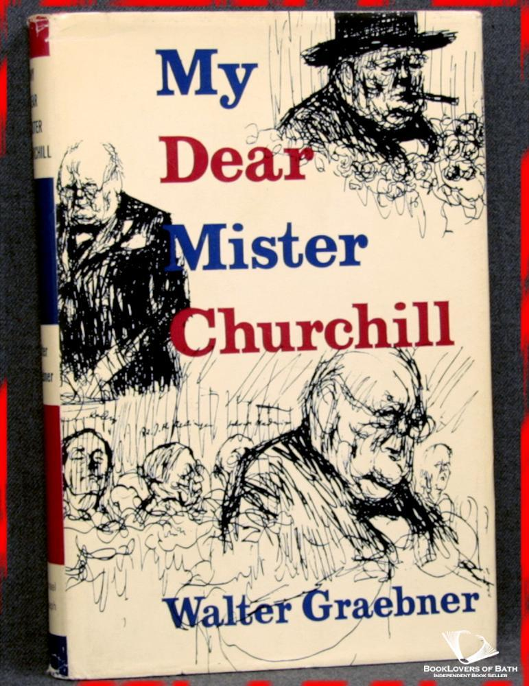 My Dear Mister Churchill - Walter Graebner