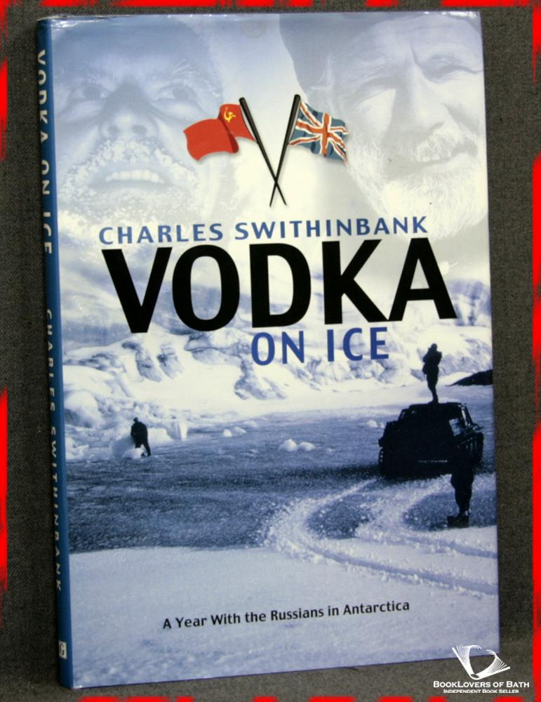 Vodka on Ice: A Year with the Russians in Antarctica - Charles Swithinbank