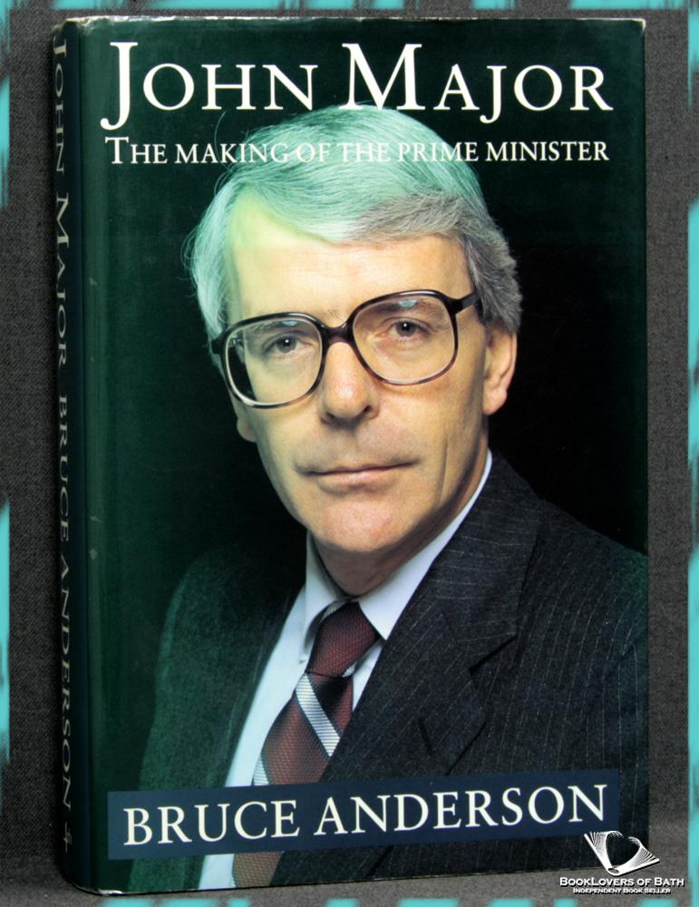 John Major: The Making of the Prime Minister - Bruce Anderson