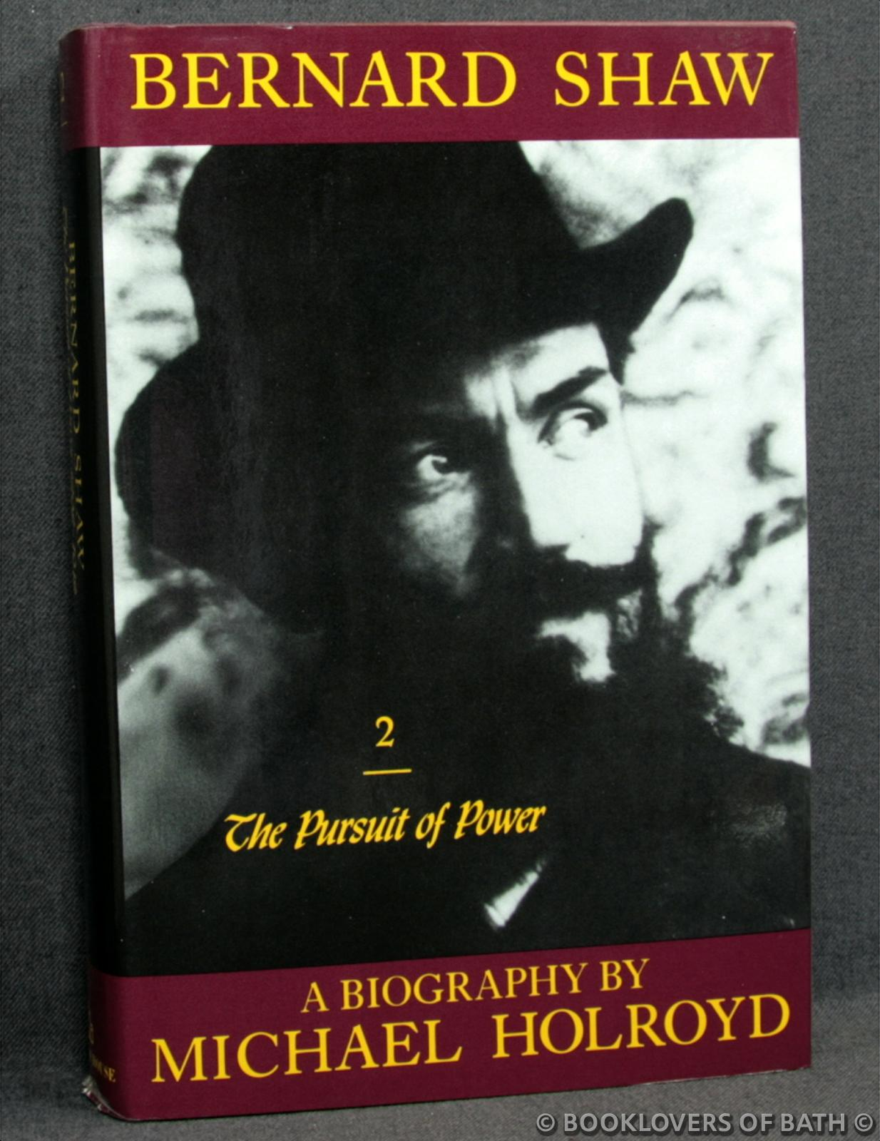 Bernard Shaw Volume 2: 1898-1918 The Pursuit of Power - Michael Holroyd