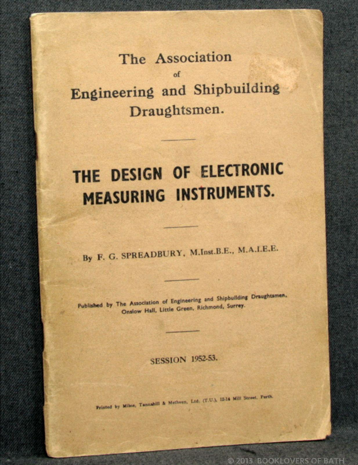 The Design Of Electronic Measuring Instruments Session 1952-53 - F. G. Spreadbury