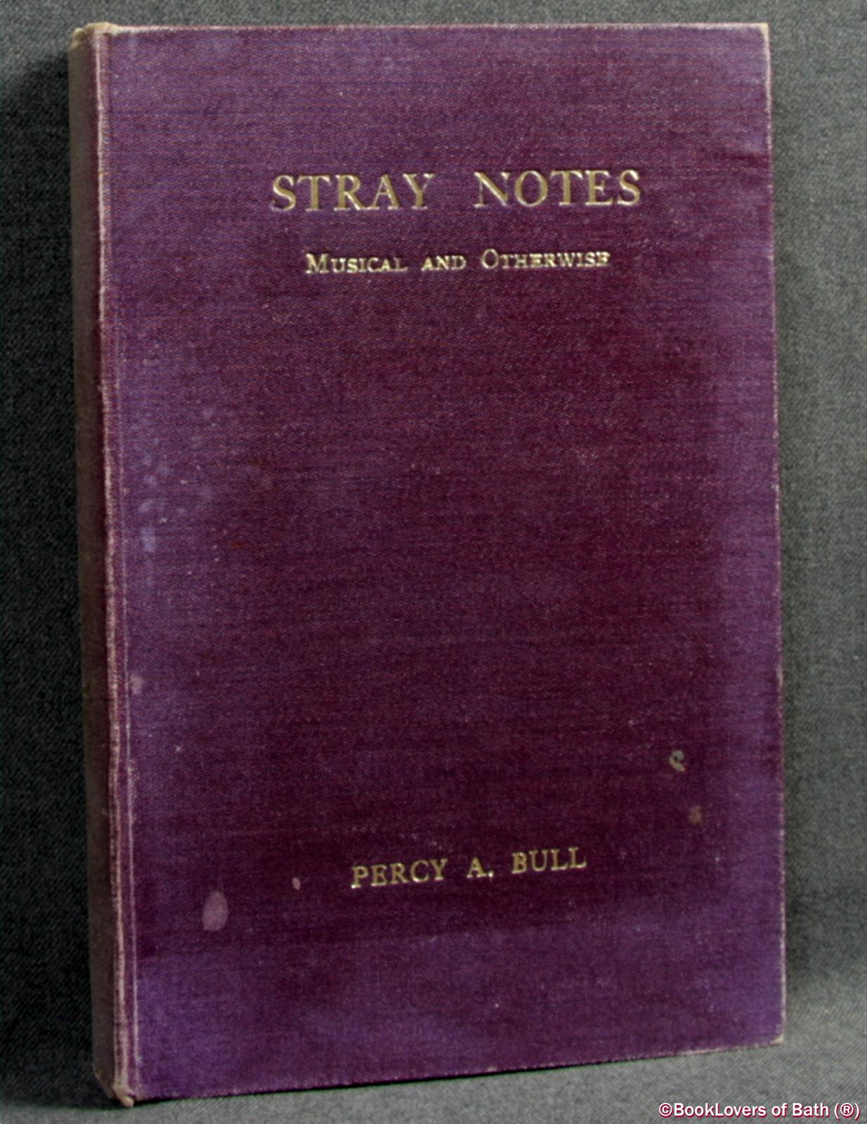 Stray Notes, Musical And Otherwise - Percy A. [Andrew] Bull