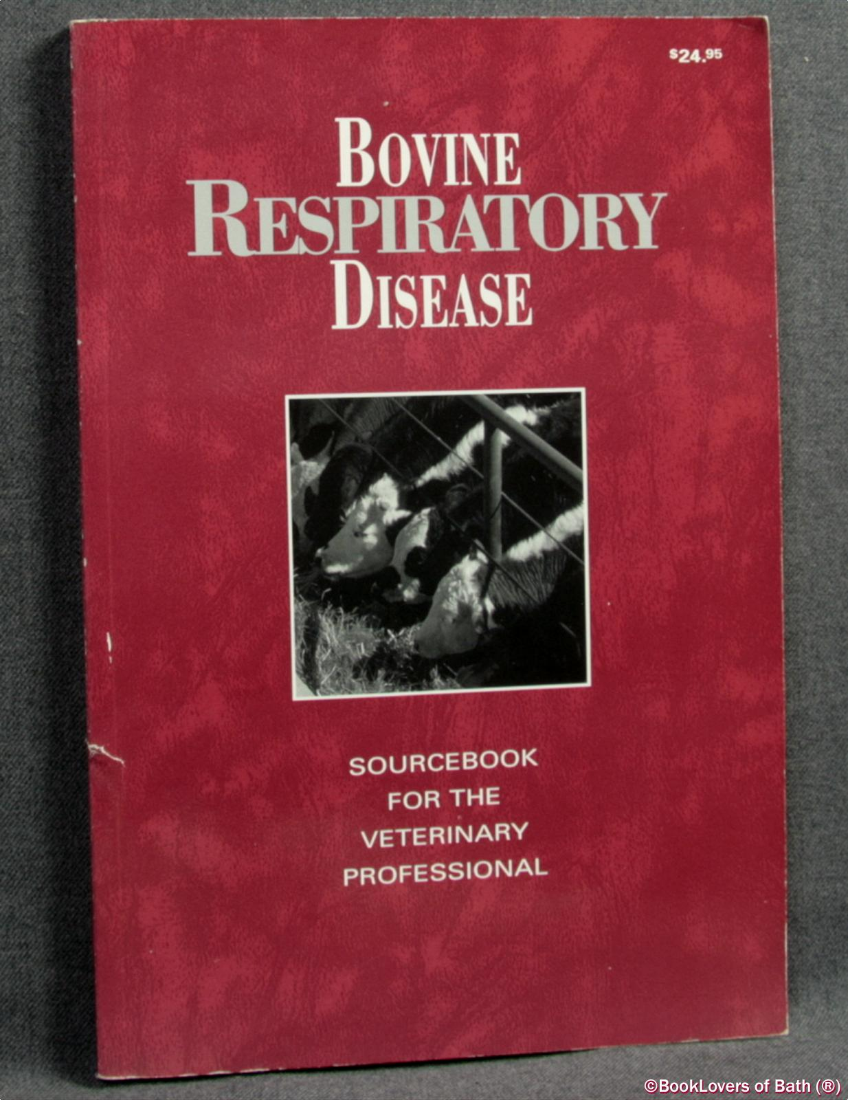 Bovine Respiratory Disease: Sourcebook For the Veterinary Professional - Anon.