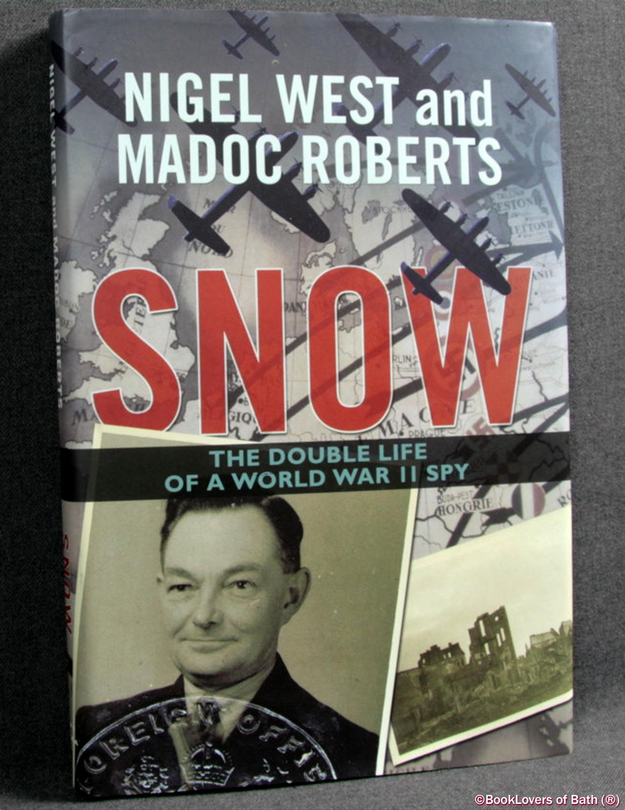 Snow: The Double Life of a World War II Spy - Nigel West & Madoc Roberts