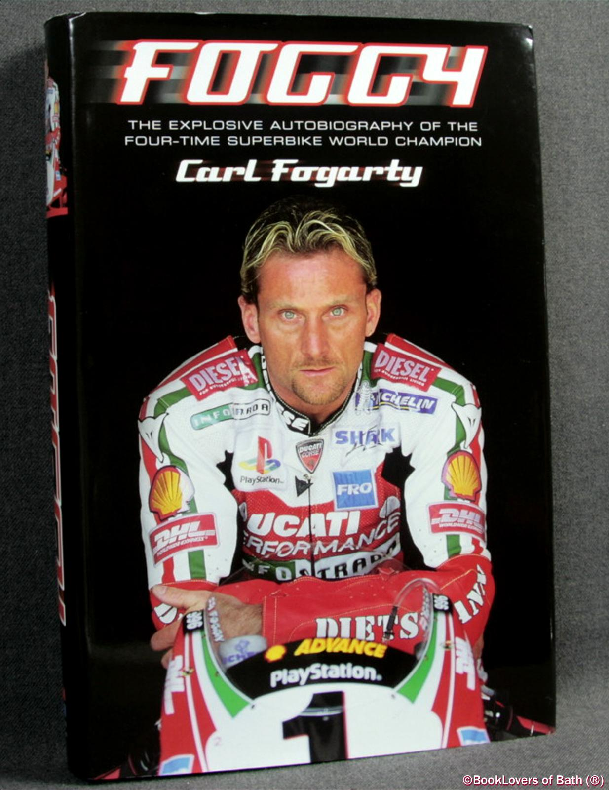 Foggy: The Explosive Autobiography of the Four-time Superbike World Champion - Carl Fogarty with Neil Bramwell