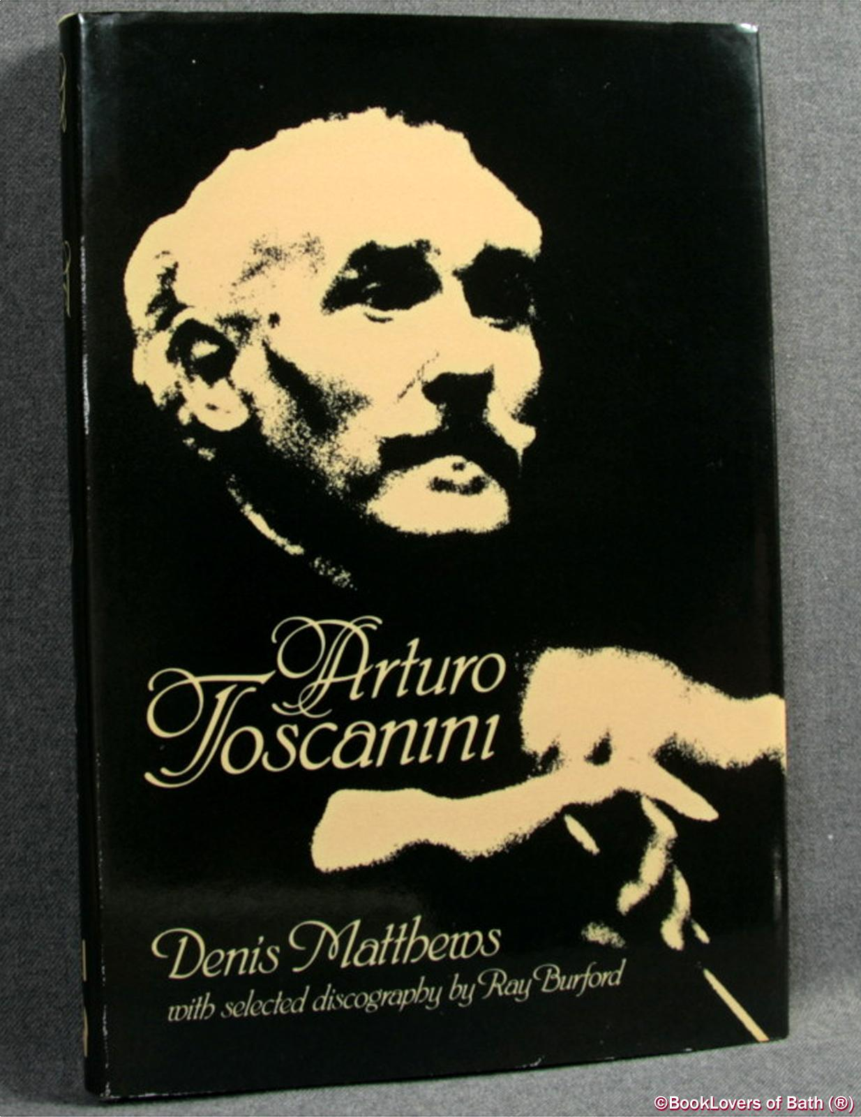 Arturo Toscanini  - Denis Matthews with selected discography by Ray Burford