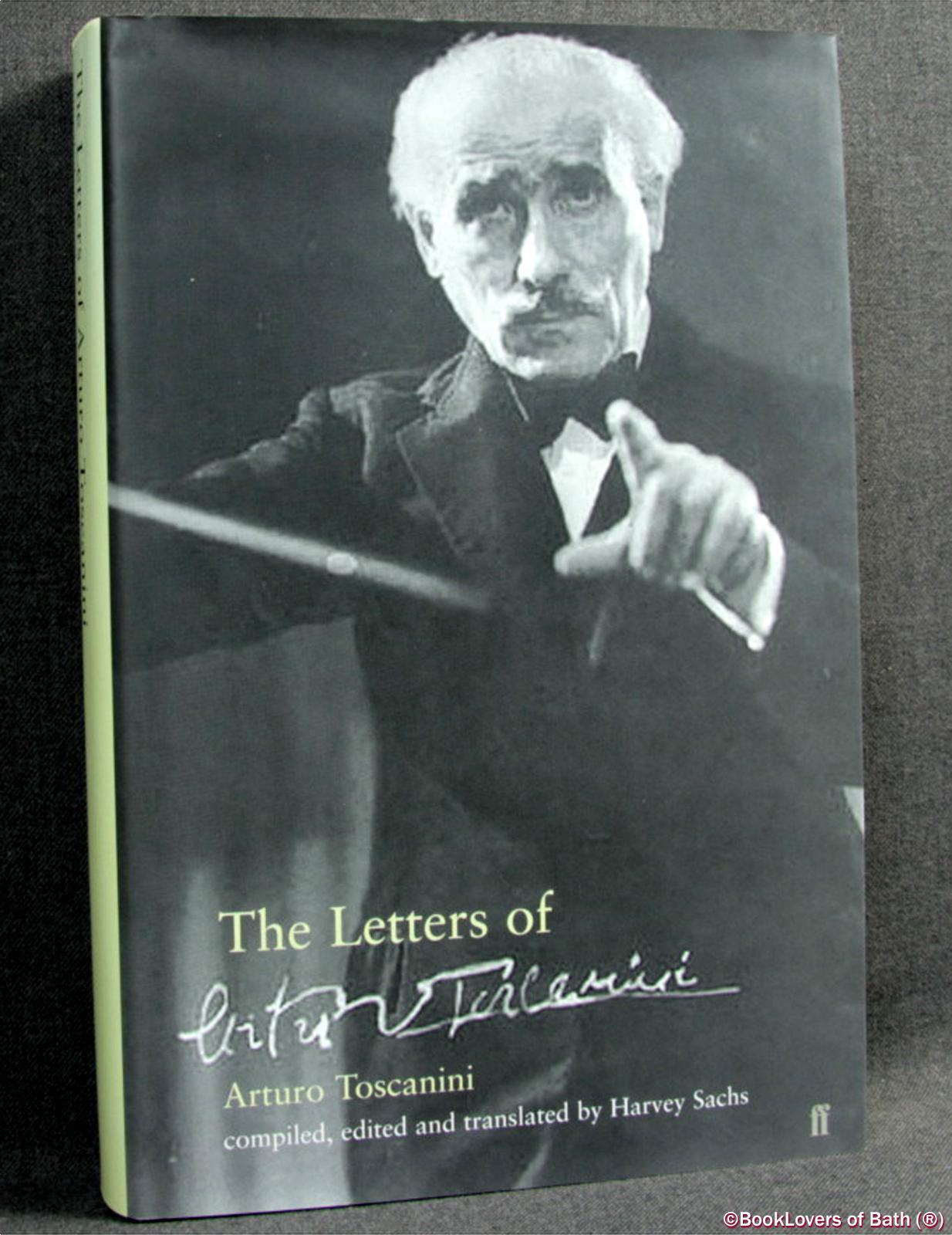 The Letters of Arturo Toscanini - Harvey Sachs