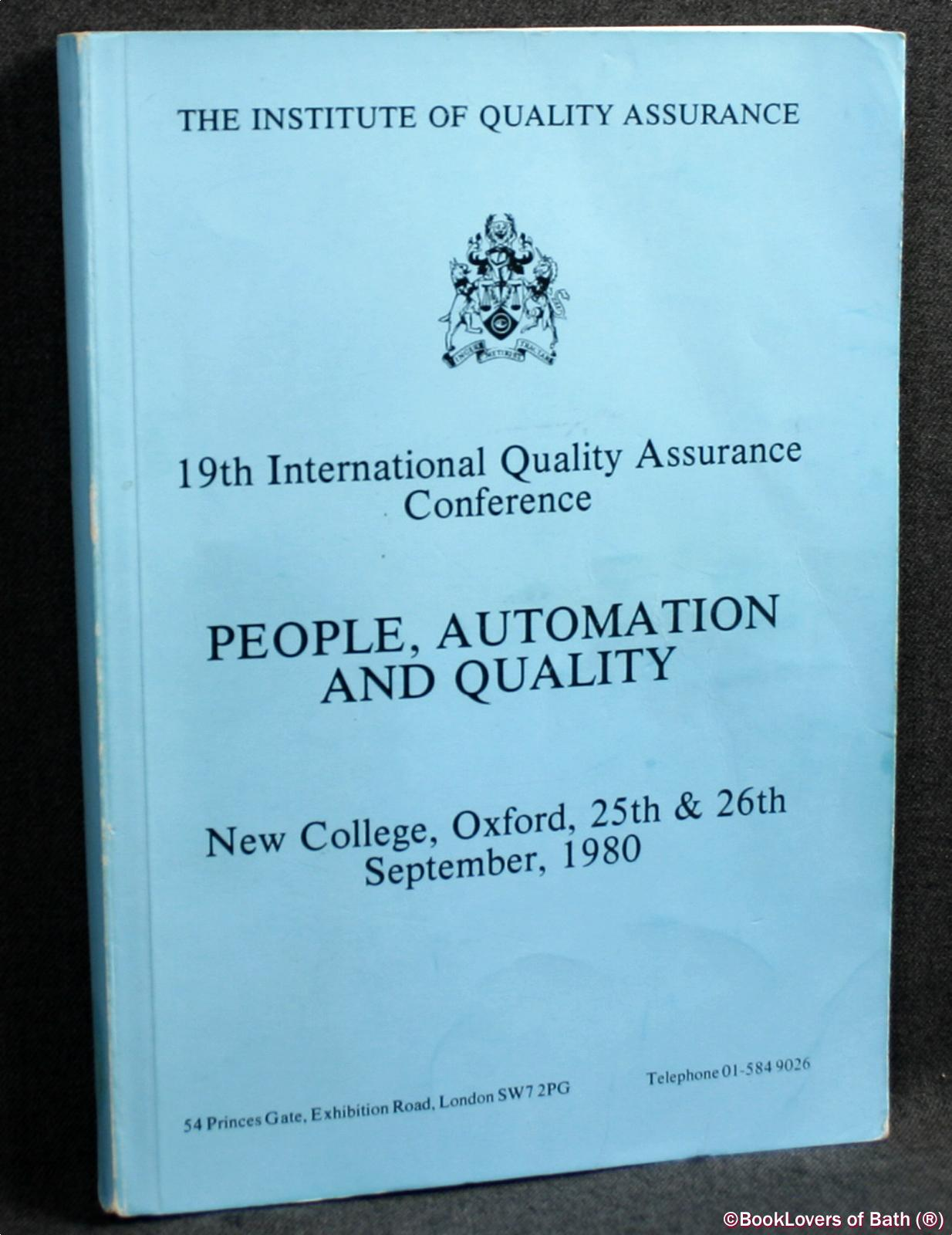 Proceedings Of The Institute Of Quality Assurance 19th International Quality Assurance Conference On People, Automation And Quality 25th and 26th September, 1980 New College, Oxford - Anon.