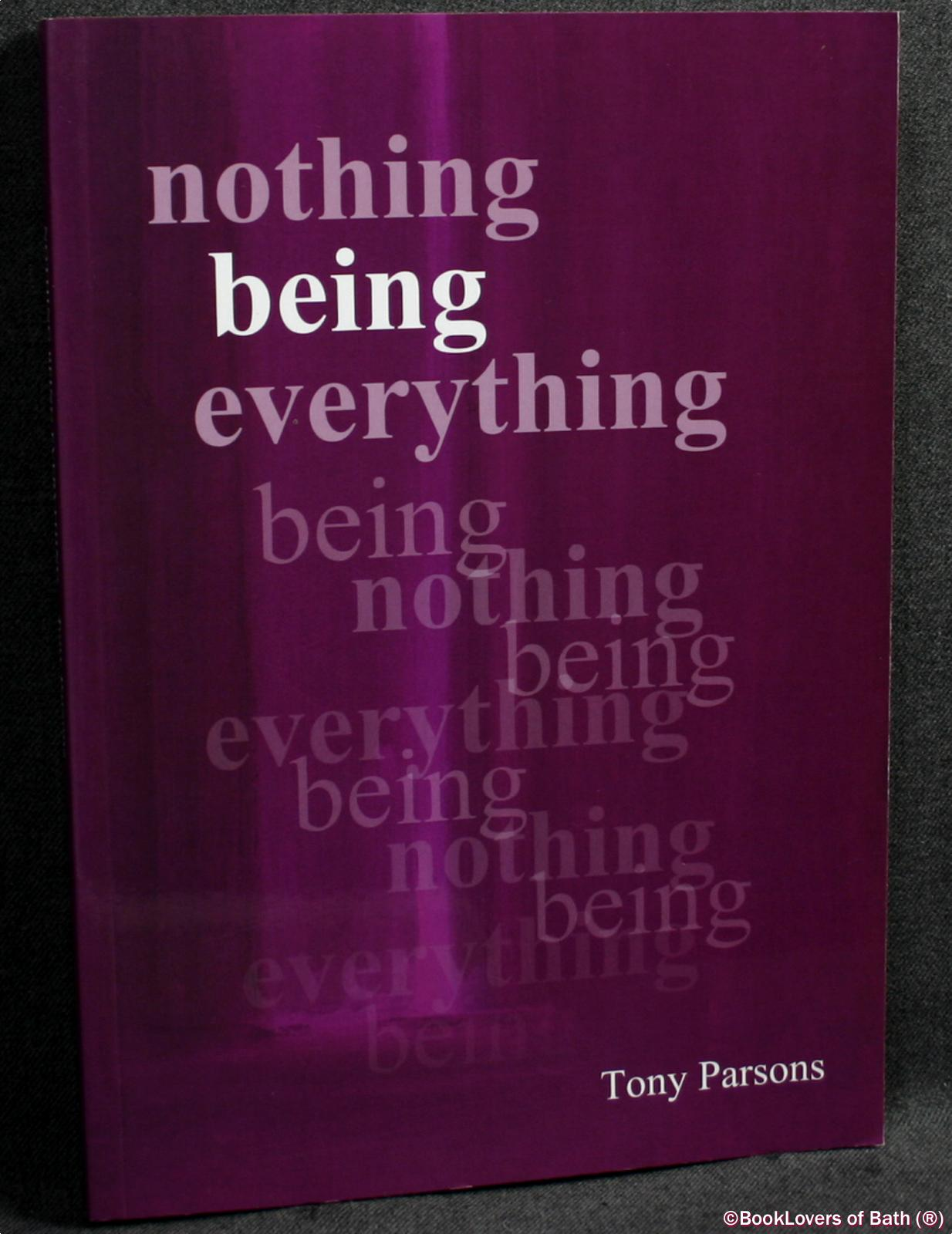 Nothing Being Everything: Dialogues from Meetings in Europe 2006/2007 - Tony Parsons