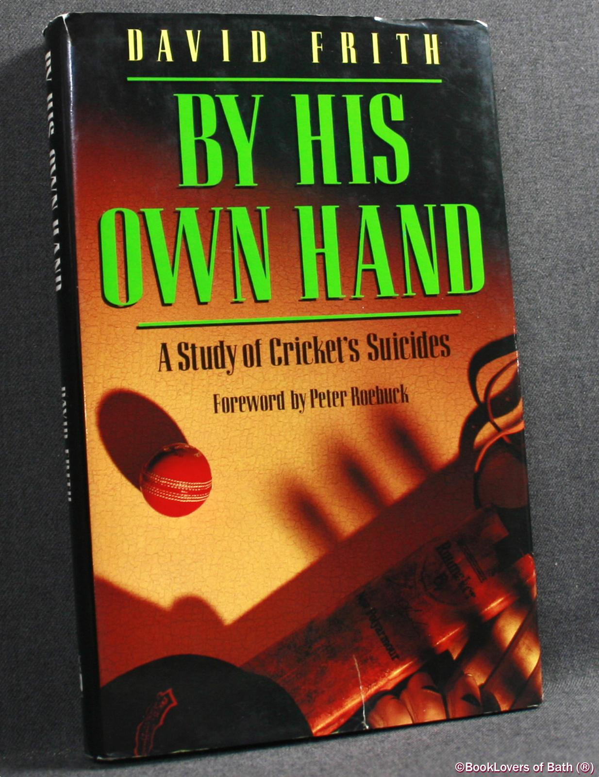 by His Own Hand: A Study of Cricket Suicides - Frith