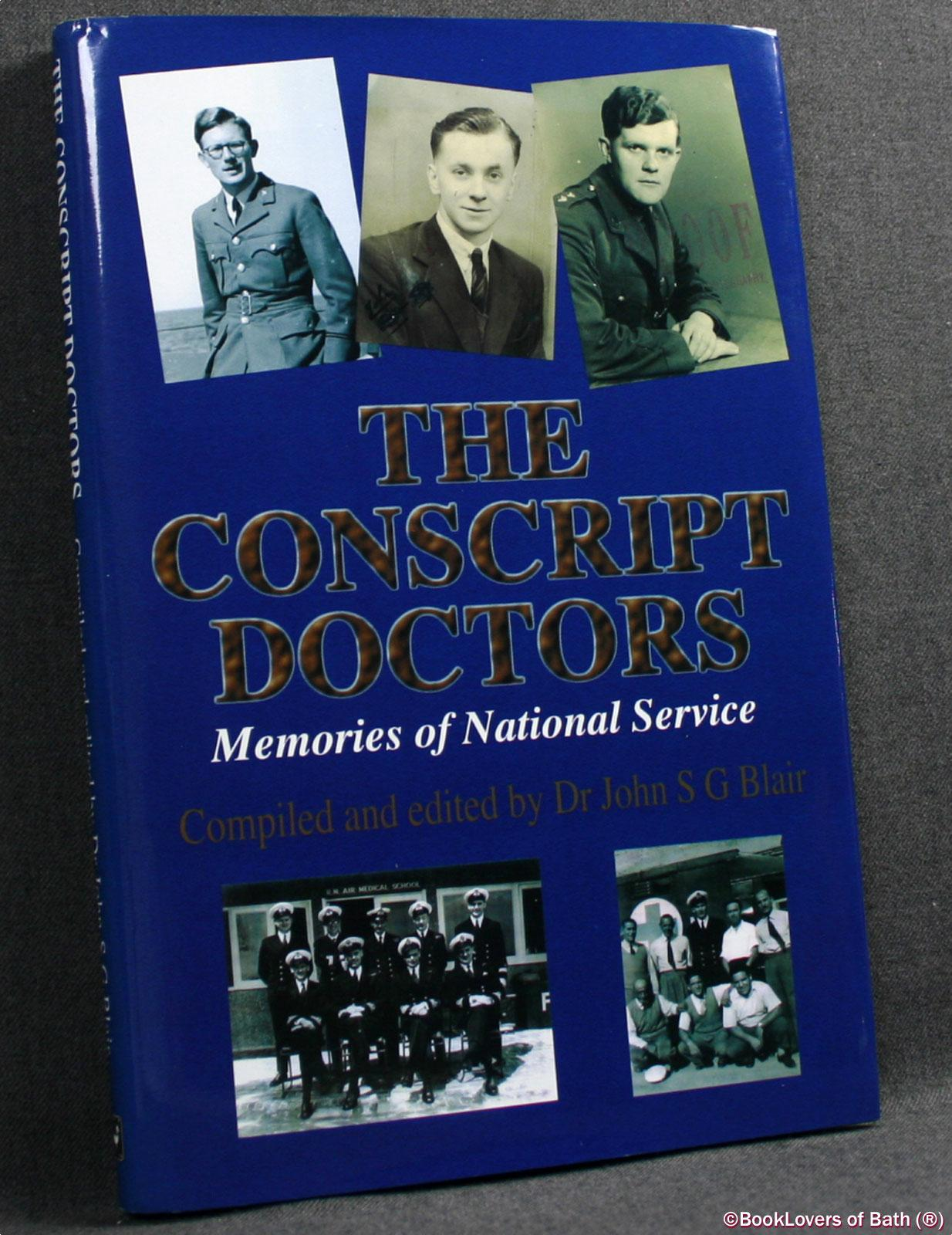 The Conscript Doctors: Memories of National Service - Compiled & Edited By John S. G. Blair