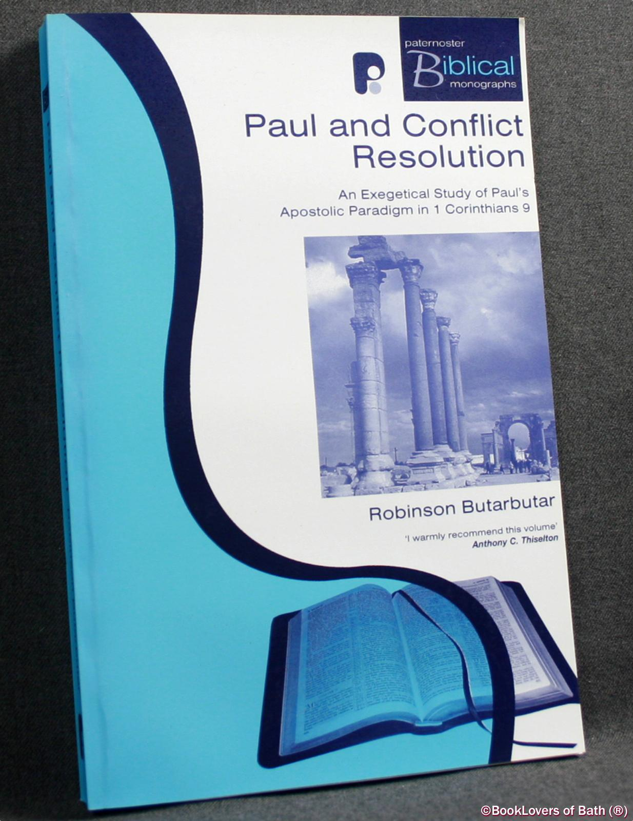 Paul and Conflict Resolution: An Exegetical Study of Paul's Apostolic Paradigm in 1 Corinthians 9 - Robinson Butarbutar