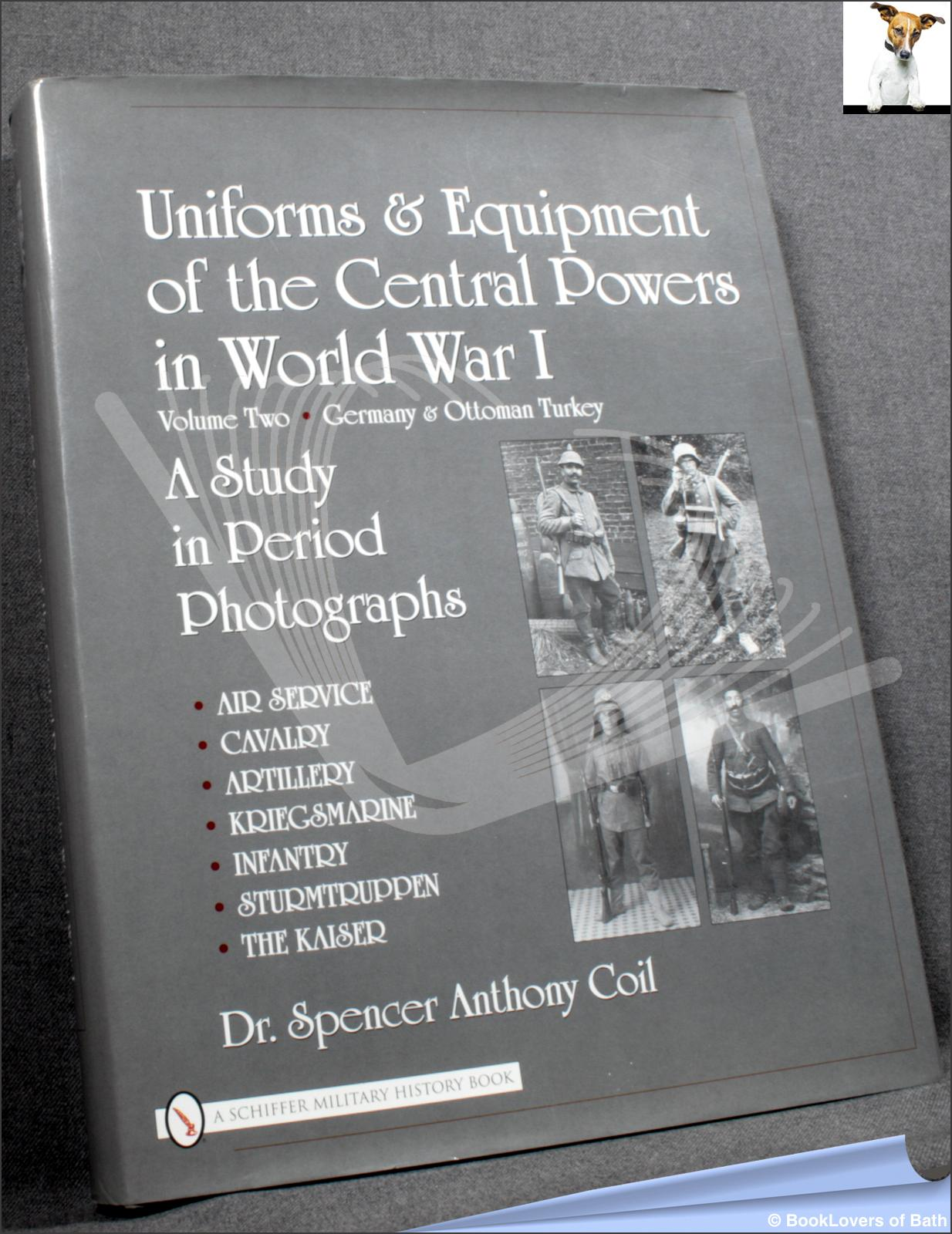 Uniforms & Equipment of the Central Powers in World War I: Germany & Ottoman Turkey - Spencer Anthon Coil