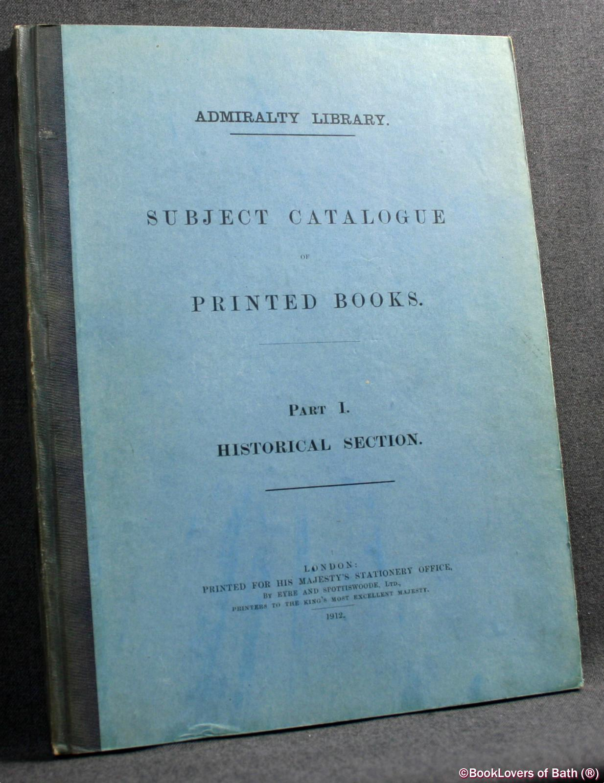 Subject Catalogue Of Printed Books: Part I Historical Section - Anon.