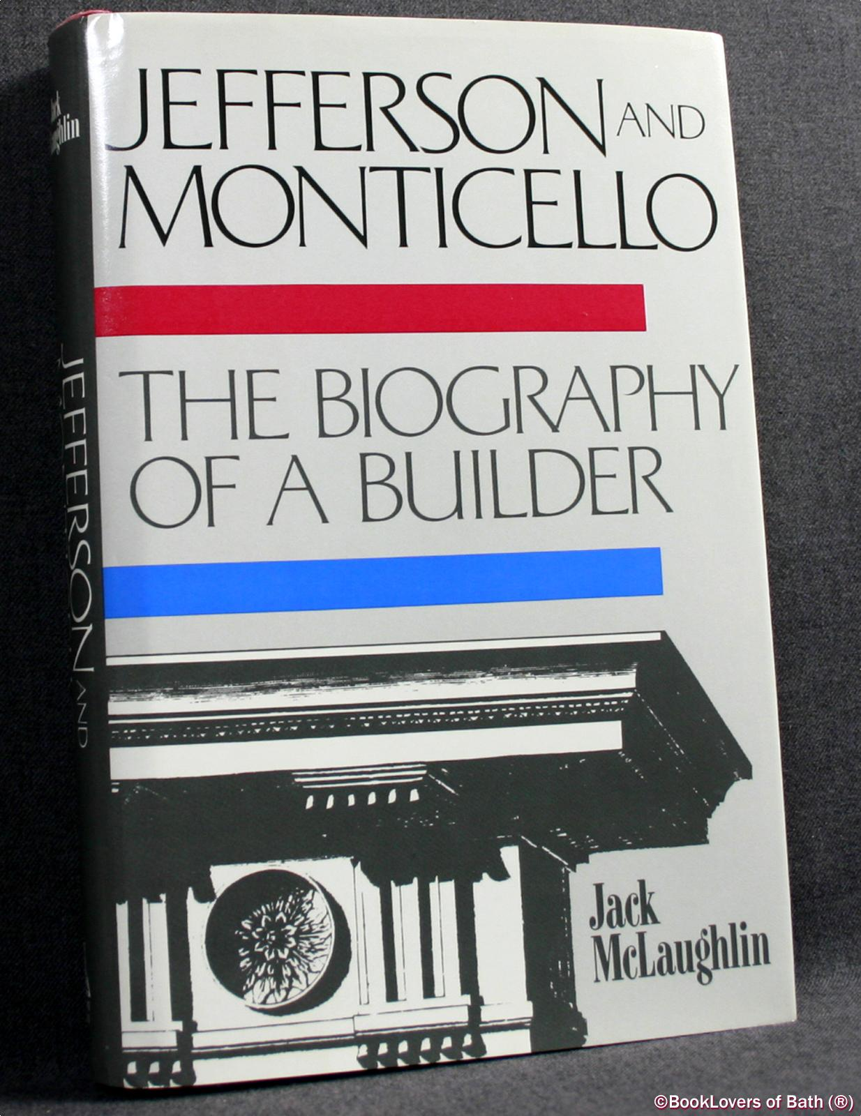 Jefferson and Monticello: The Biography of a Builder - Jack McLaughlin