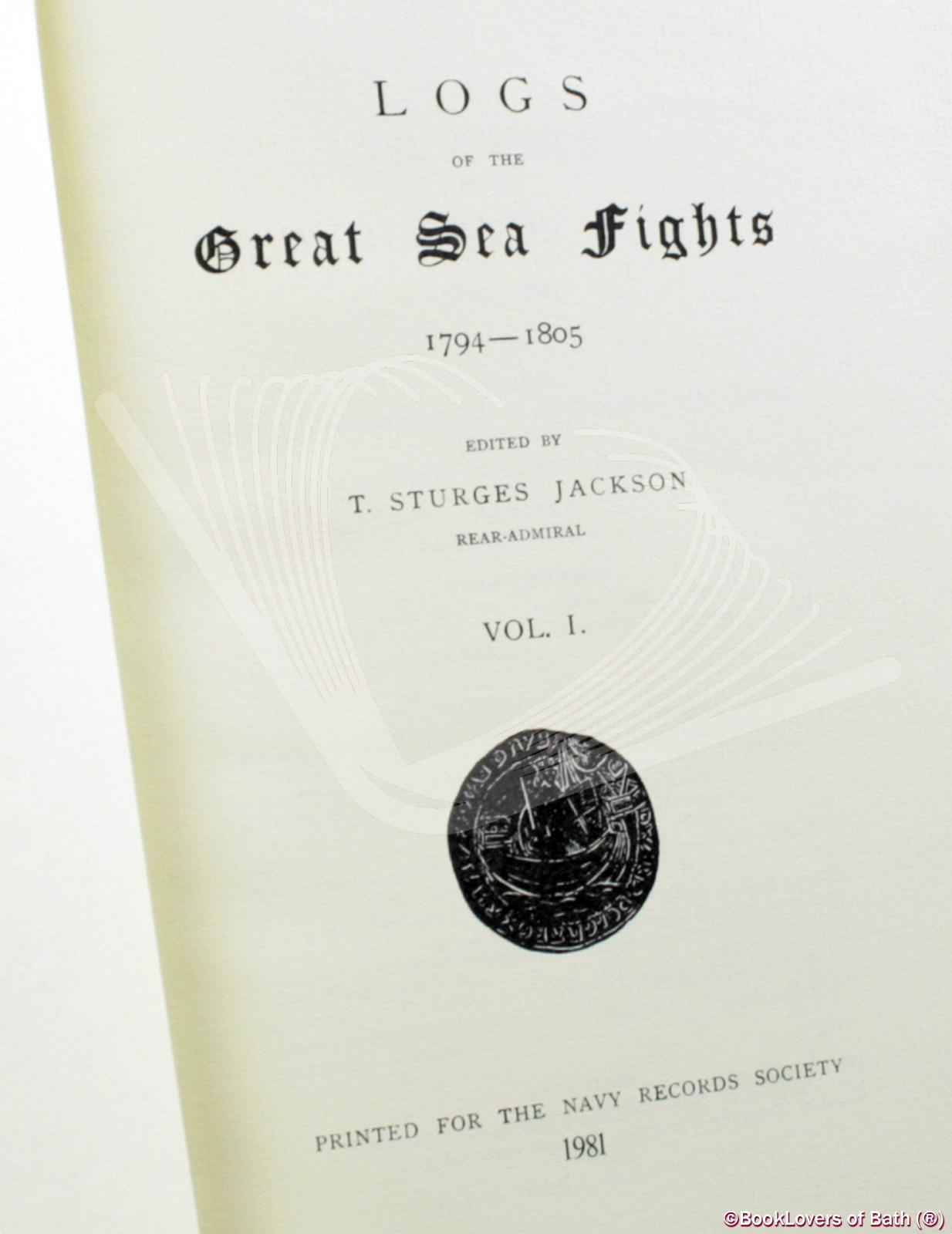 Logs of the Great Sea Fights: 1794-1805 T. [Thomas] Sturges Jacks