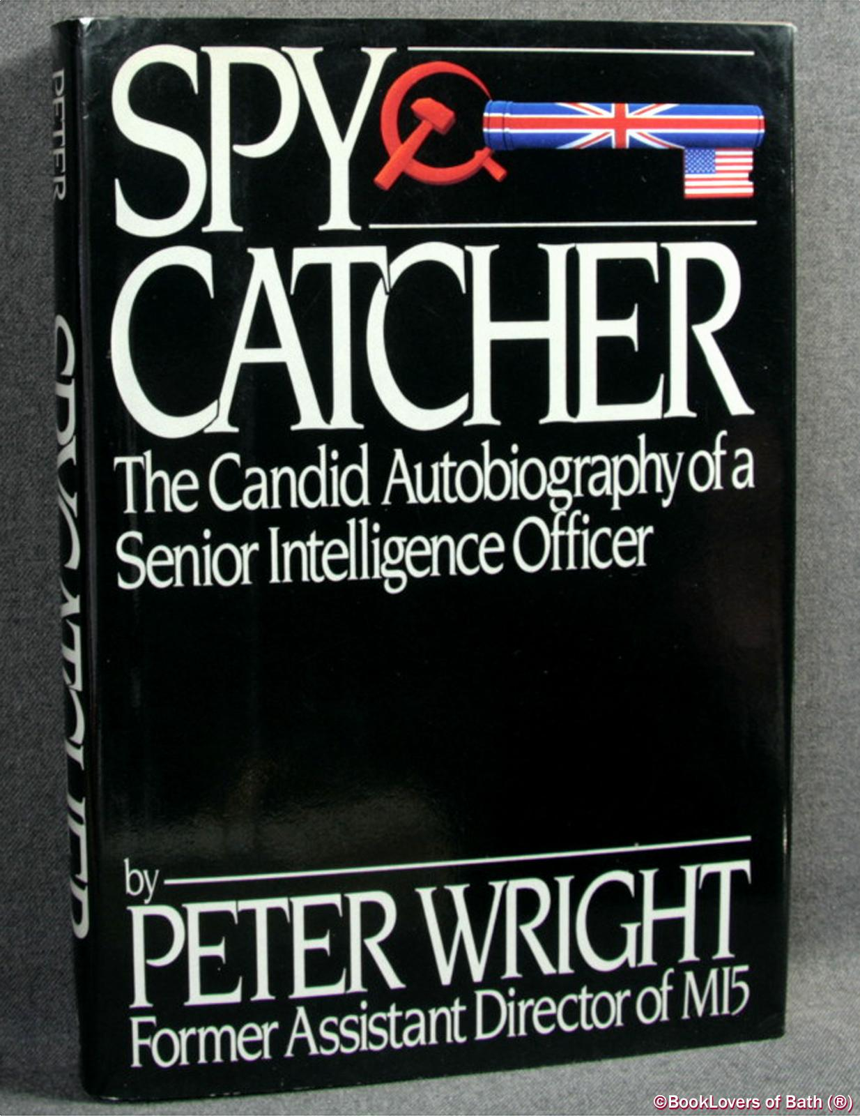 Spycatcher: The Candid Autobiography of a Senior Intelligence Officer - Peter Wright