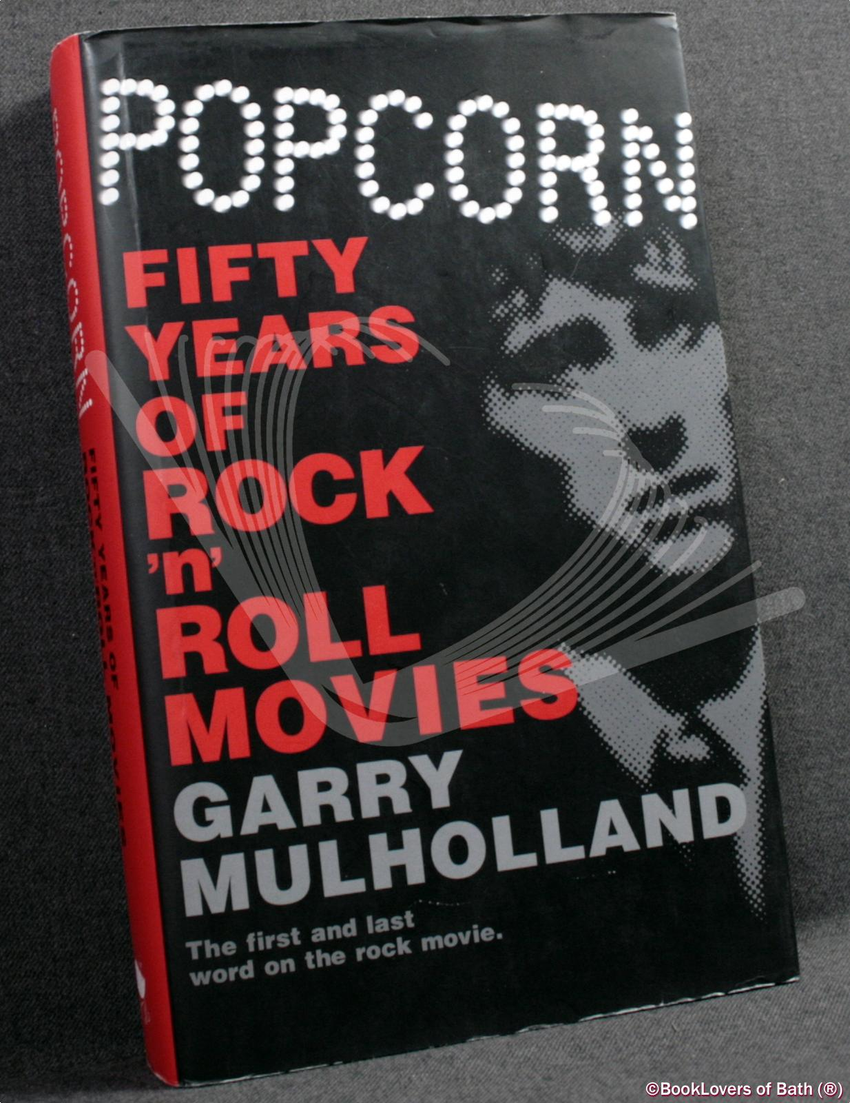 Popcorn: Fifty Years of Rock 'n' Roll Movies - Garry Mulholland
