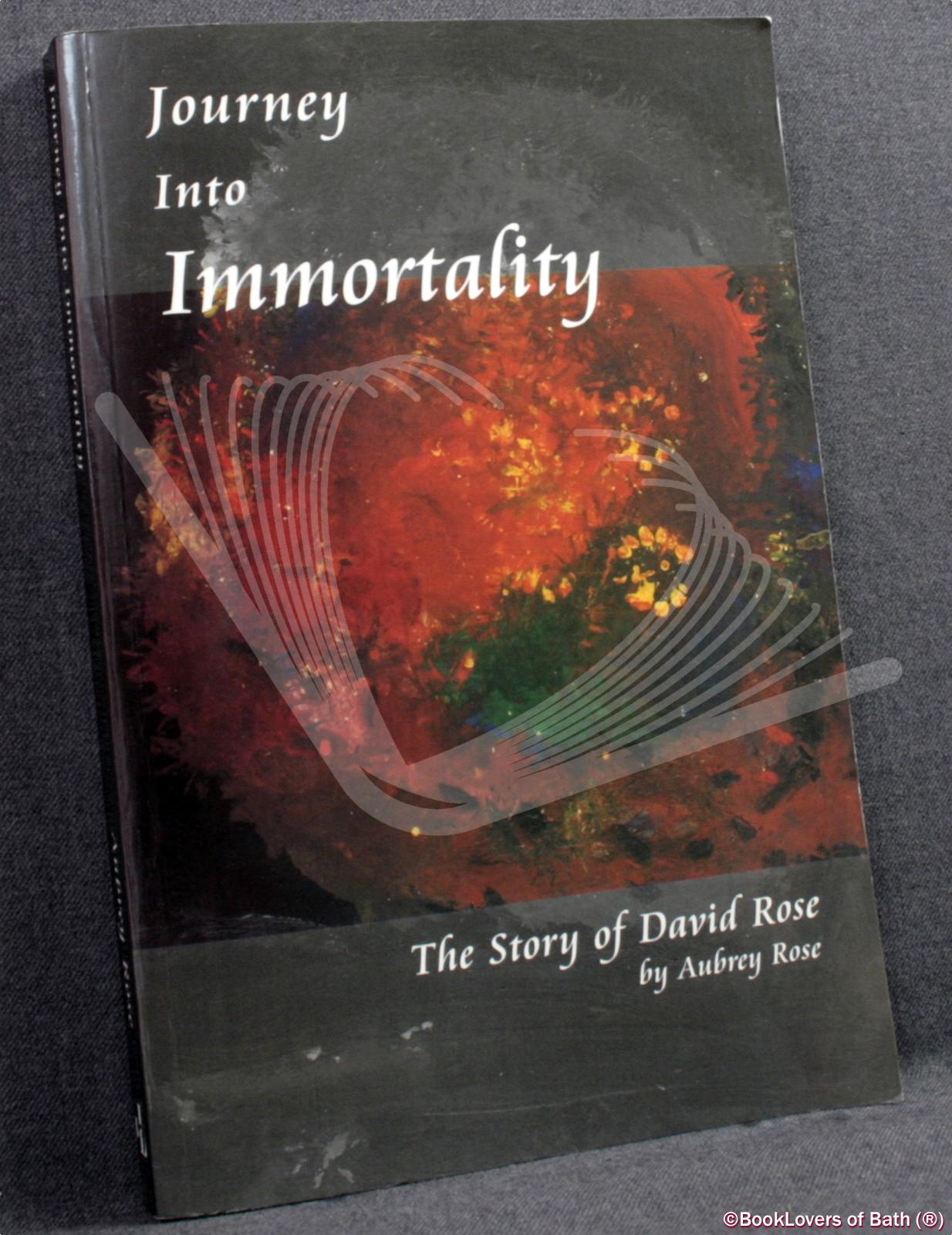 Journey Into Immortality: The Story of David Rose - Aubrey Rose