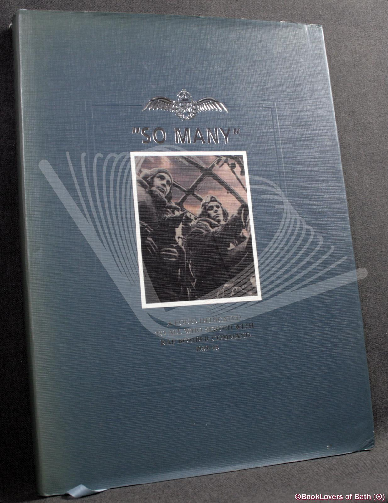 So Many: A Folio Dedicated to All Who Served with RAF Bomber Command 1939-45 - Edited by Bill Gunston
