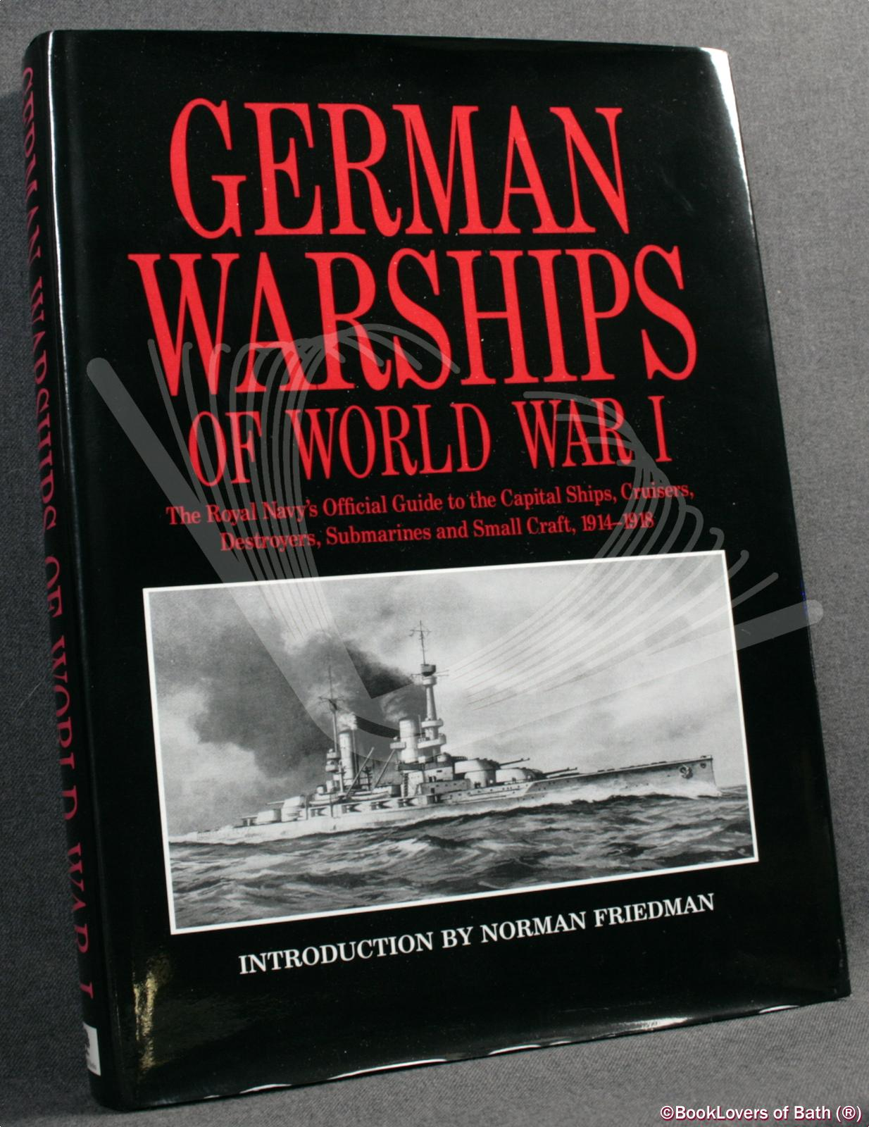 German Warships of World War 1: The Royal Navy's Official Guide to Capital Ships, Cruisers, Destroyers, Submarines and Small Craft - Anon.