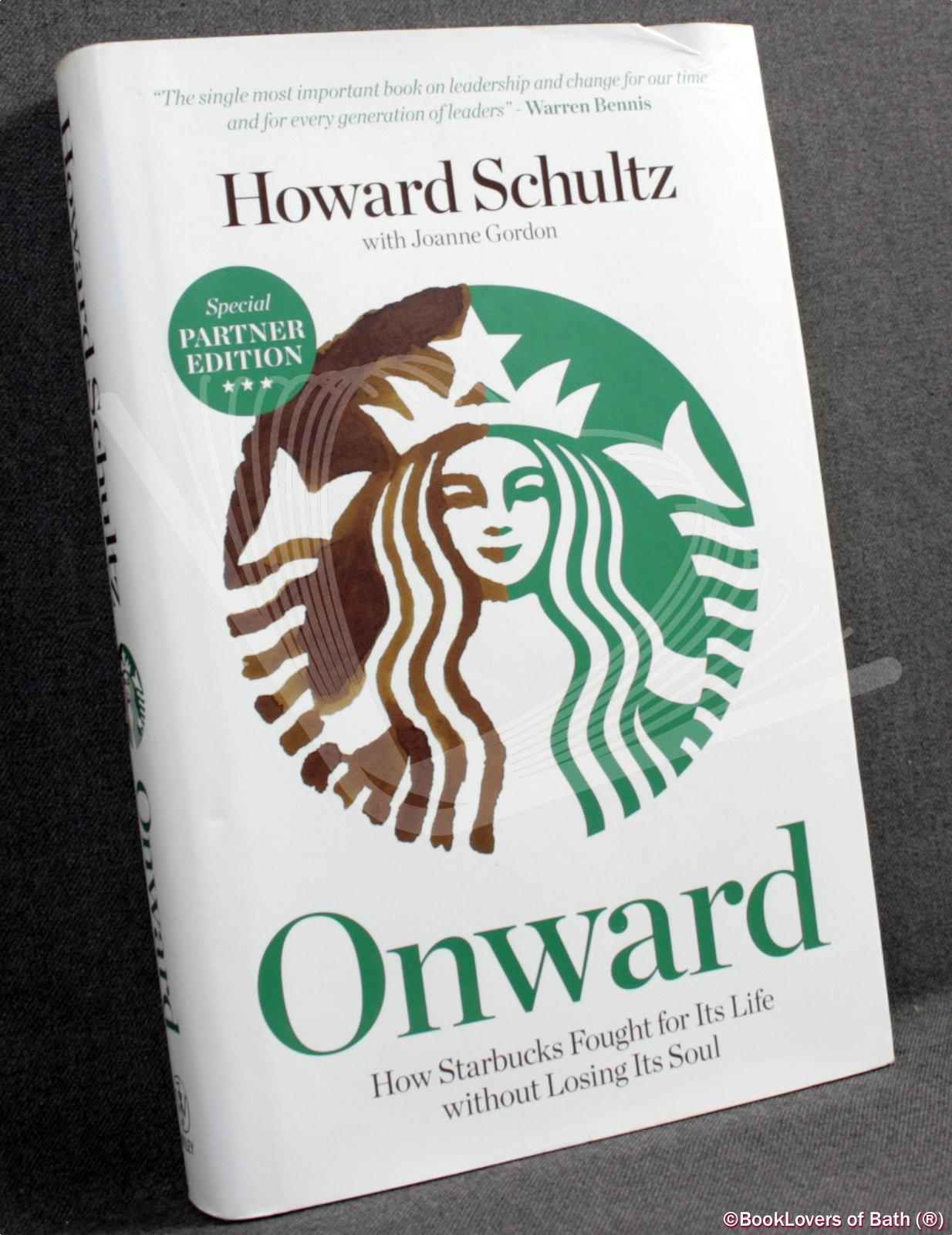 Onward: How Starbucks Fought for Its Life Without Losing Its Soul - Howard Schultz with Joanne Gordon