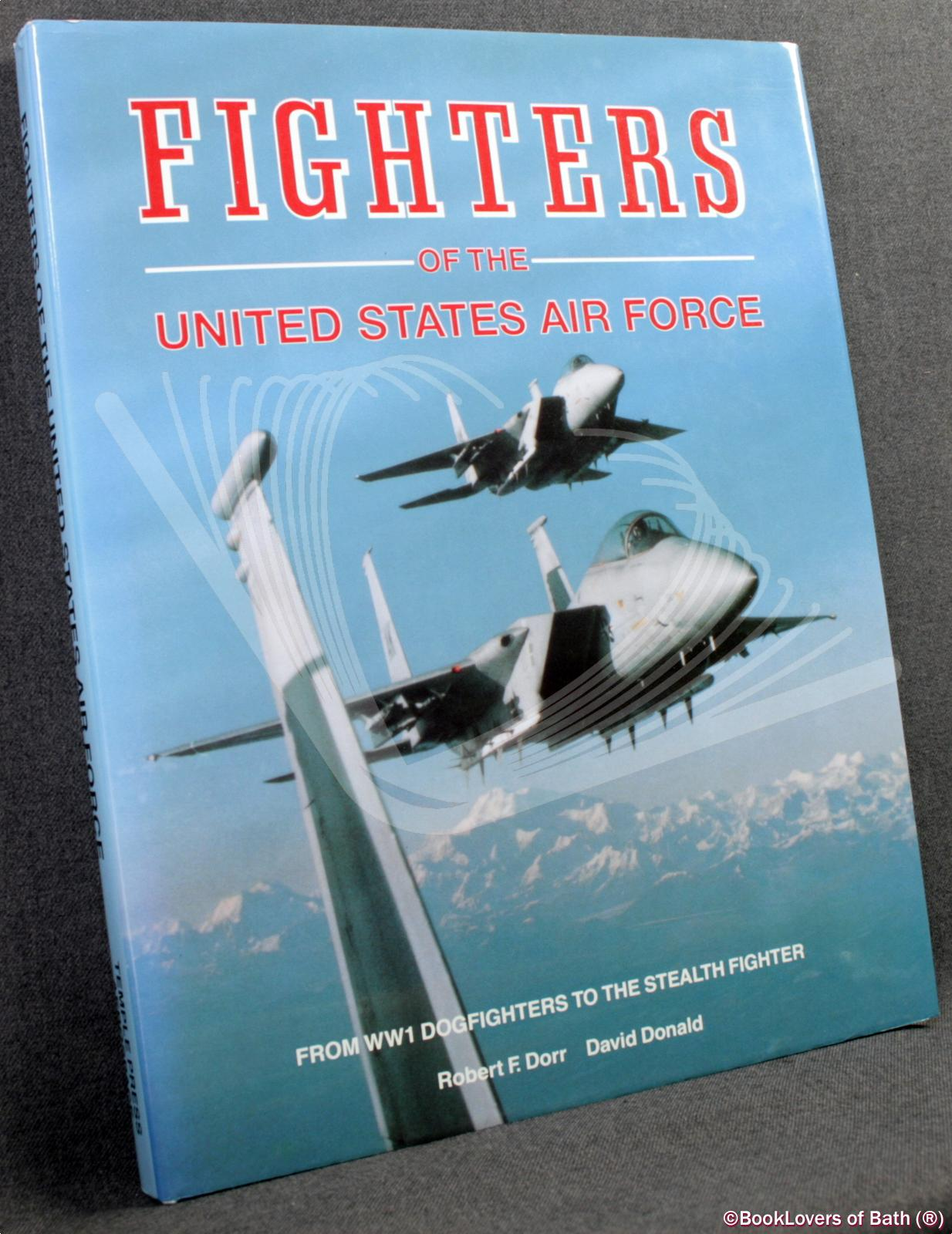 Fighters of the United States Air Force: From World War I Pursuits to the F-117 - Robert F. Dorr & David Donald