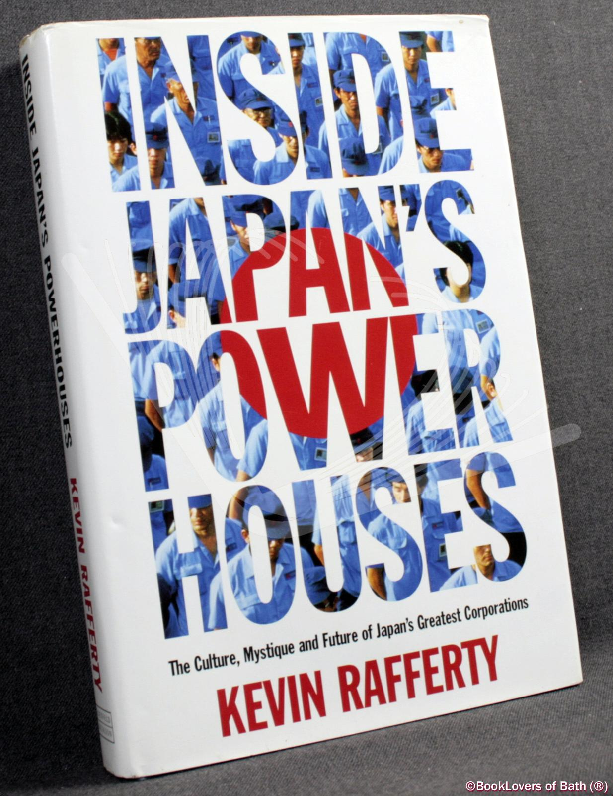 Inside Japan's Power Houses: The Culture, Mystique and Future of Japan's Greatest Corporations - Kevin Rafferty
