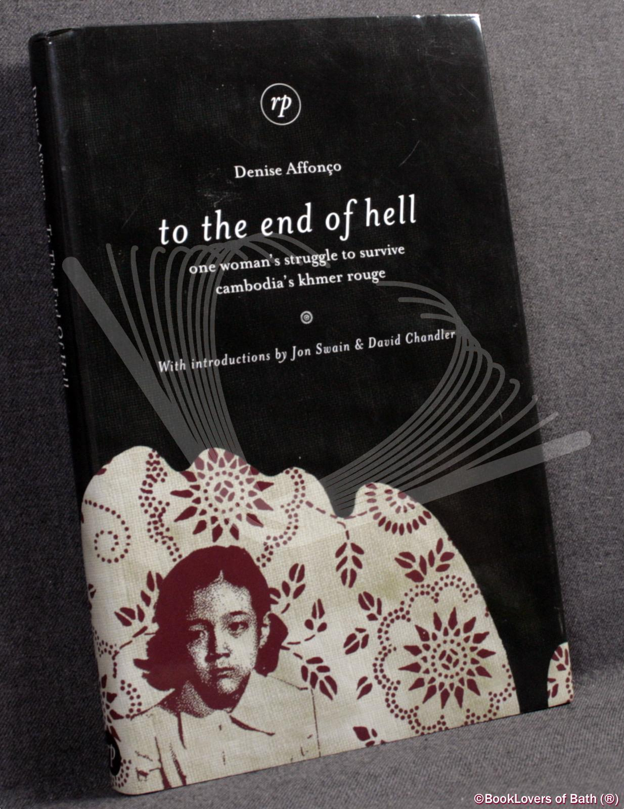 To the End of Hell: One Woman's Struggle to Survive Cambodia's Khmer Rouge - Denise Affonco