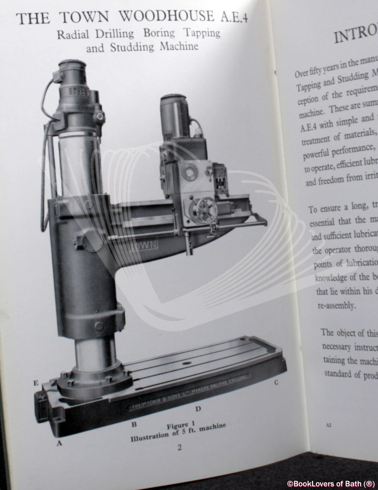The Town Woodhouse A. E. 4 Radial Drilling, Boring, Tapping and Studding Machine Operating and Maintenance Instructions - Anon.