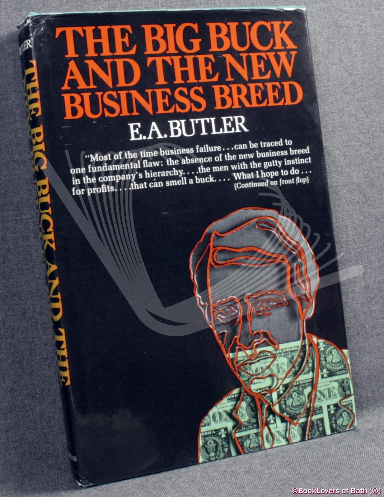 The Big Buck And The New Business Breed - E.A. Butler