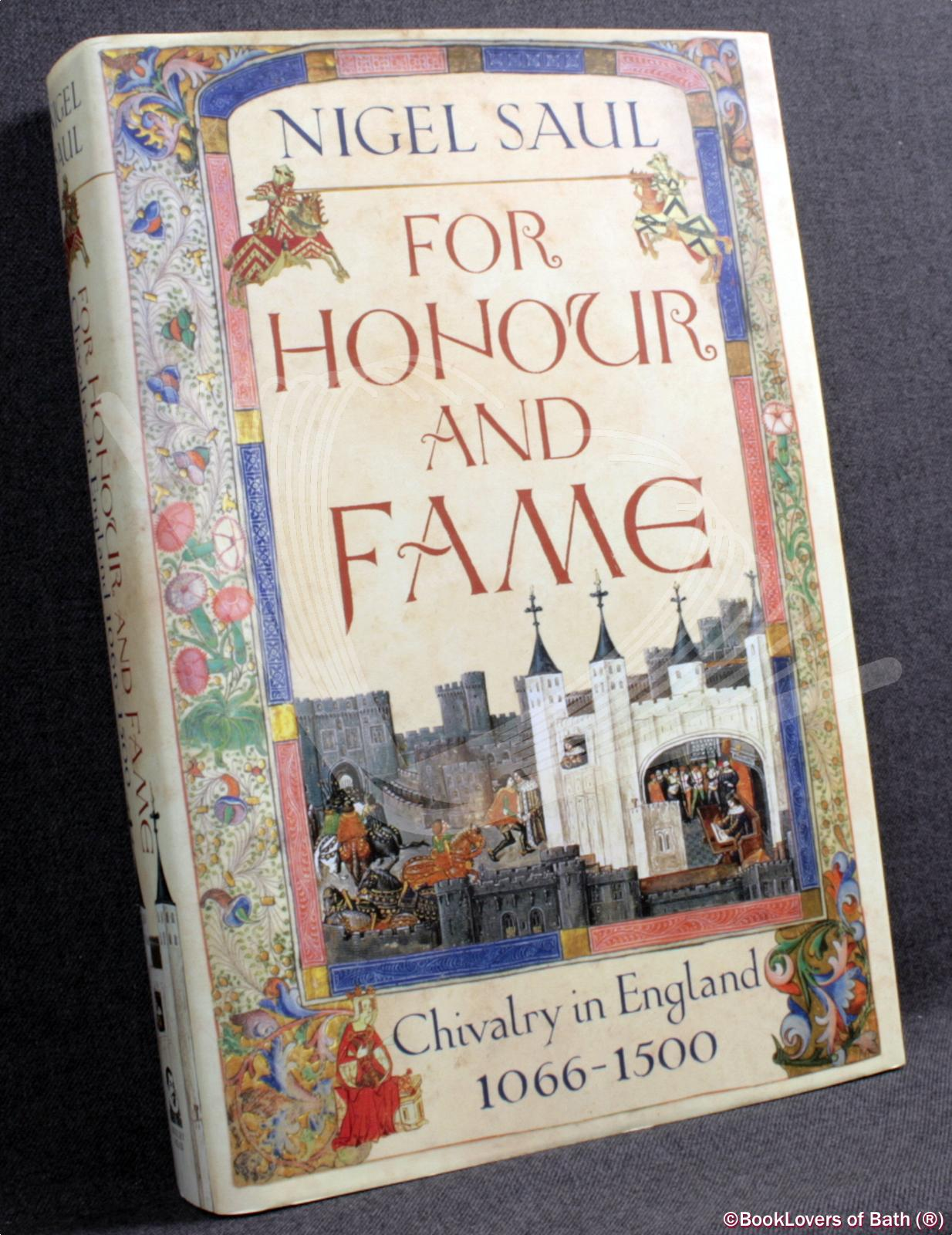 For Honour and Fame: Chivalry in England, 1066-1500 - Nigel Saul