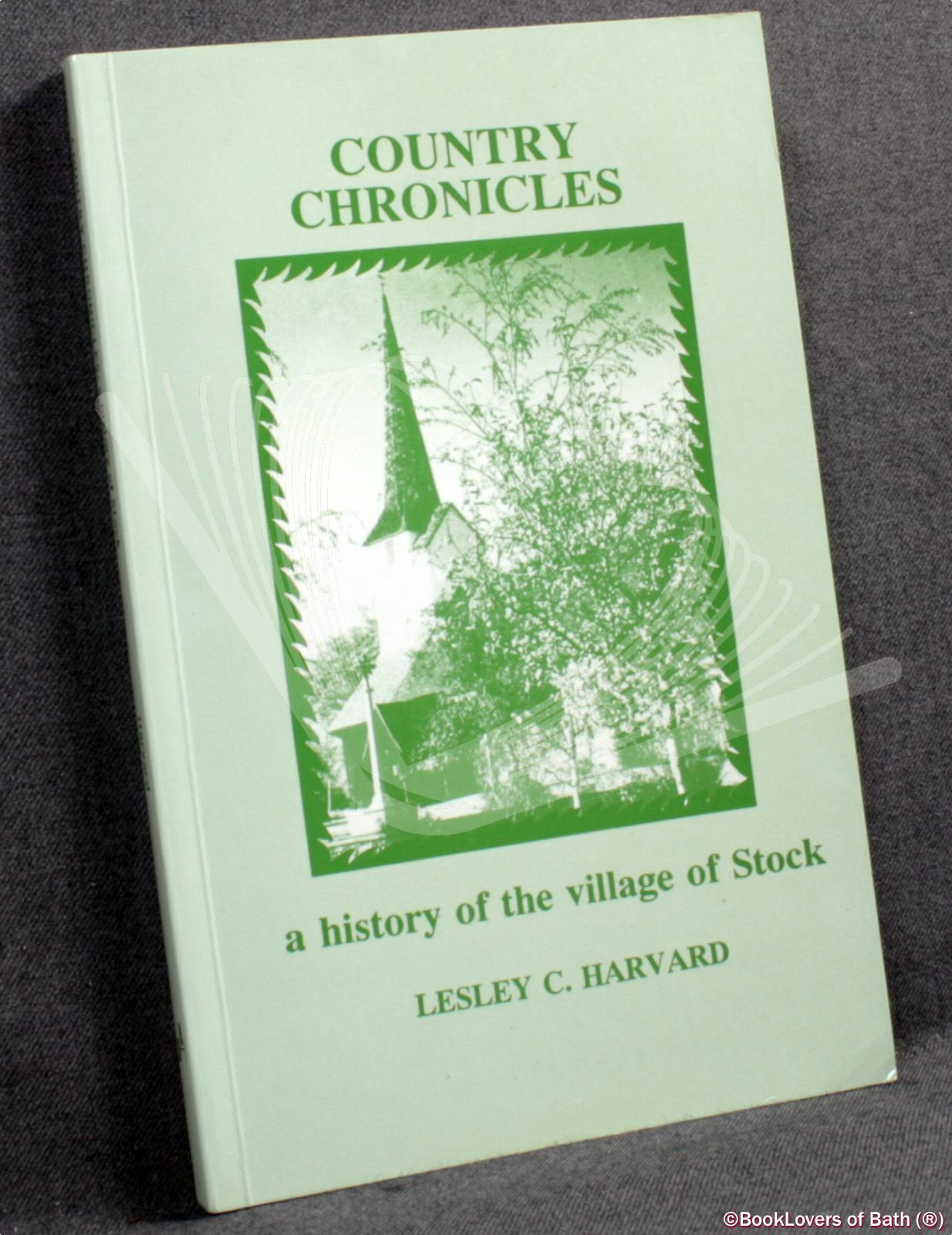 Country Chronicles: History of the Village of Stock - Lesley C. Harvard