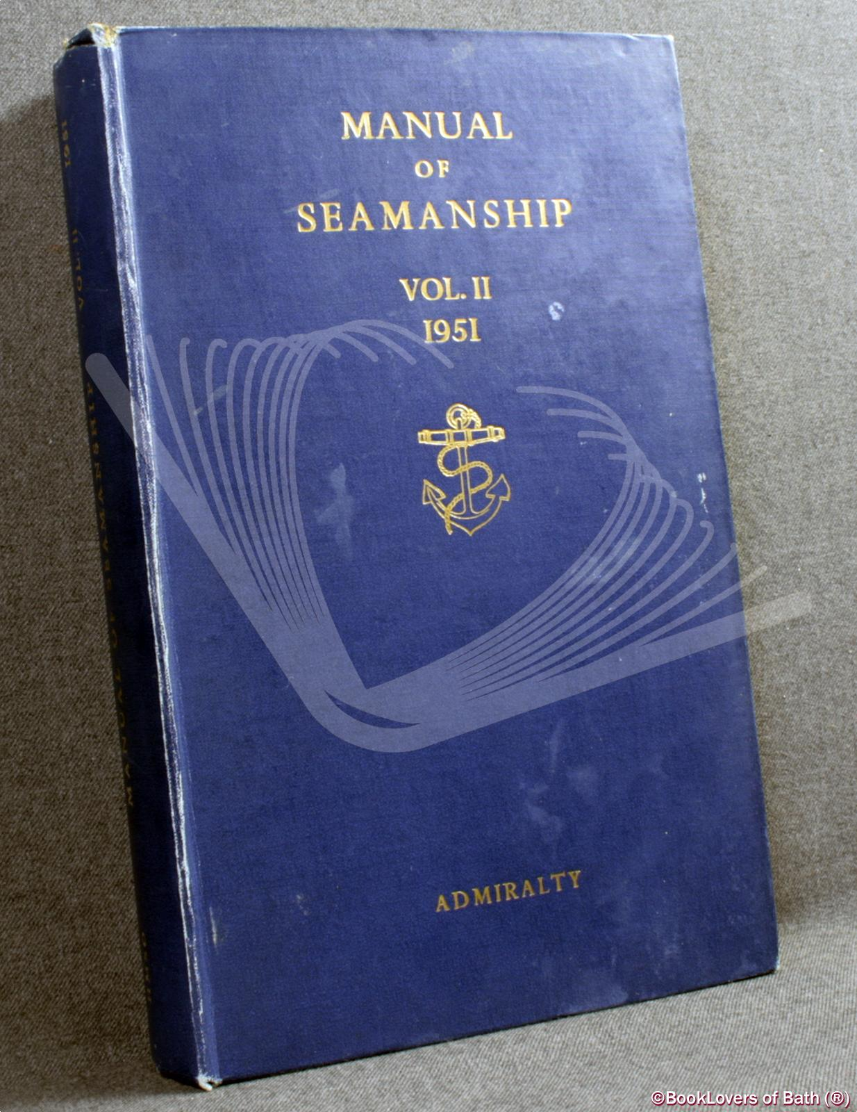 Manual of Seamanship Volume II B.R. 67 (2/51) - Anon.