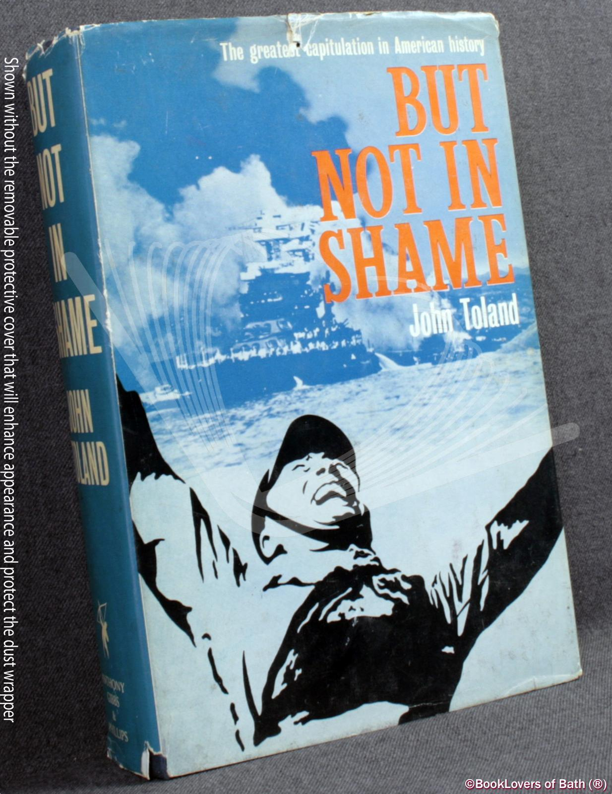 But Not in Shame: The Six Months After Pearl Harbor - John Toland