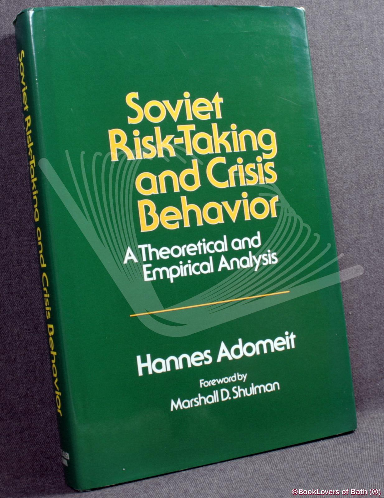 Soviet Risk-taking and Crisis Behavior: A Theoretical and Empirical Analysis - Hannes Adomeit