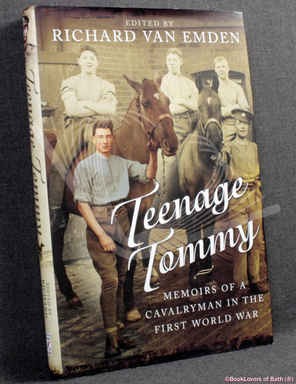 Teenage Tommy: Memoirs of a Cavalryman in the First World War - Richard Van Emden