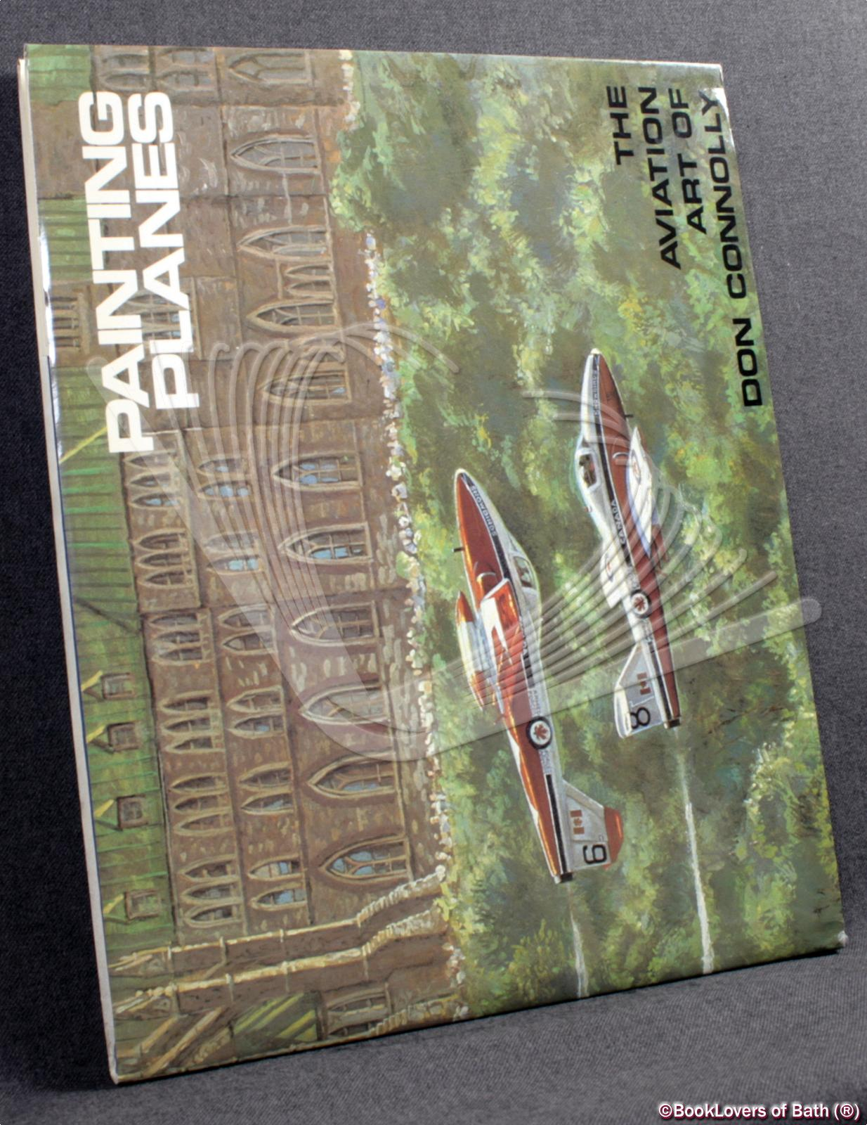 Painting Planes: The Aviation Art of Don Connolly - Don Connolly