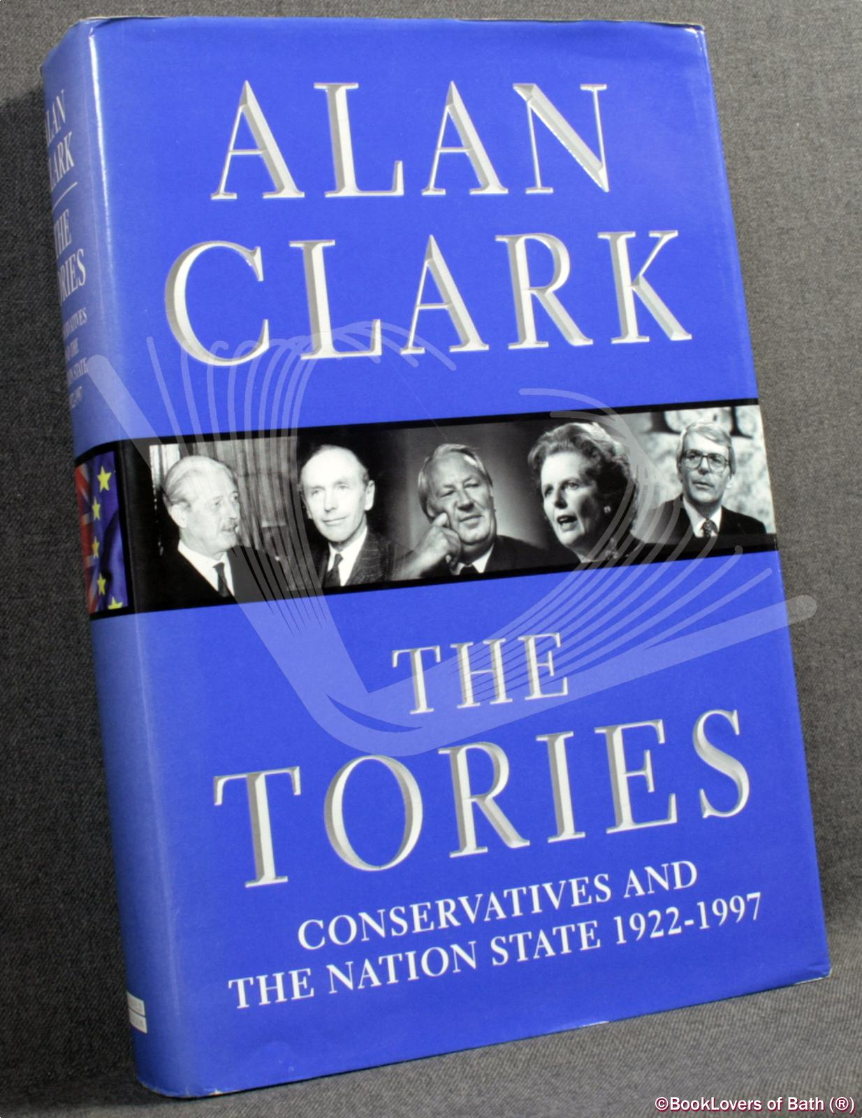 The Tories: Conservatives and the Nation State 1922-1997 - Alan Clark