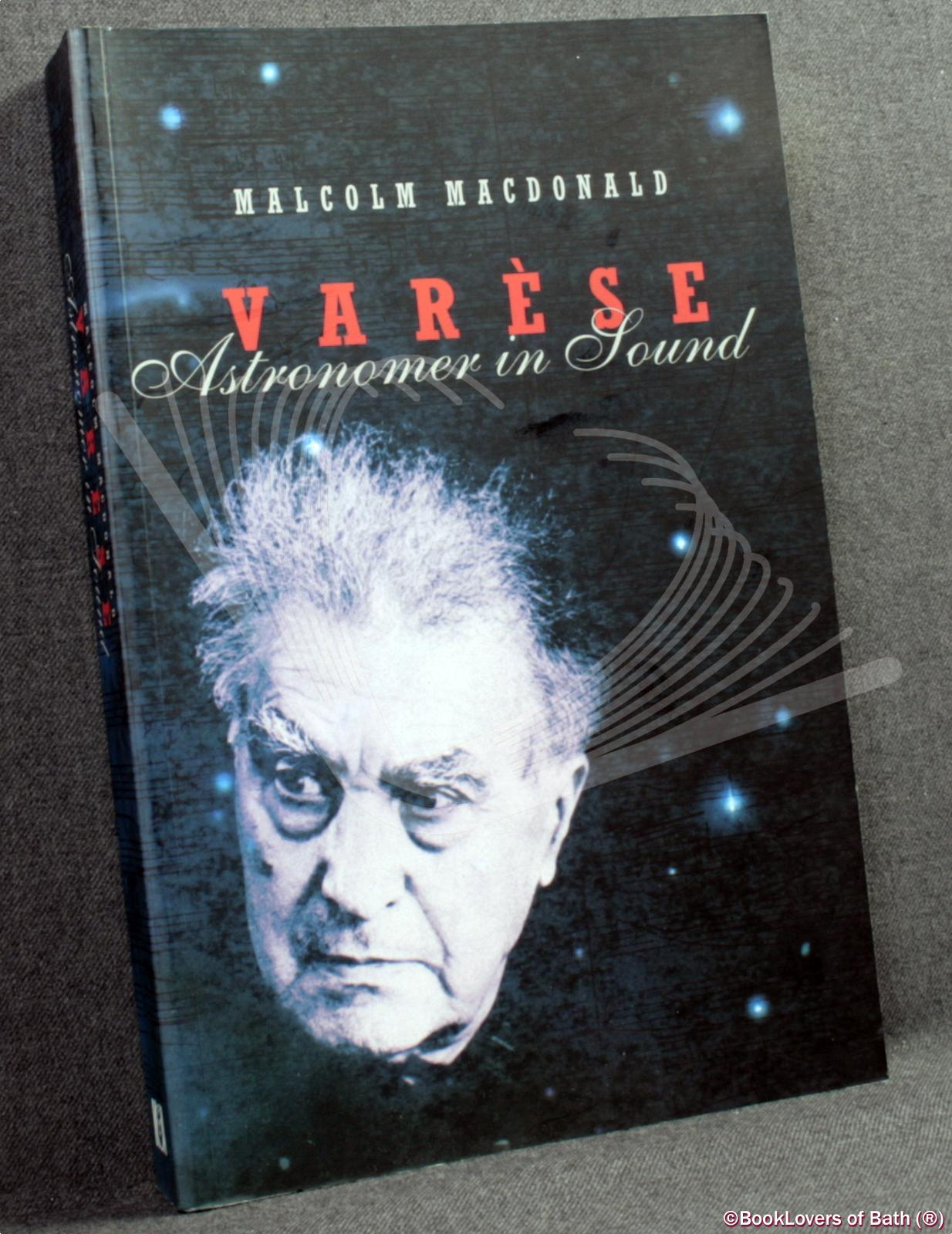 Varese: Astronomer in Sound - Malcolm Macdonald