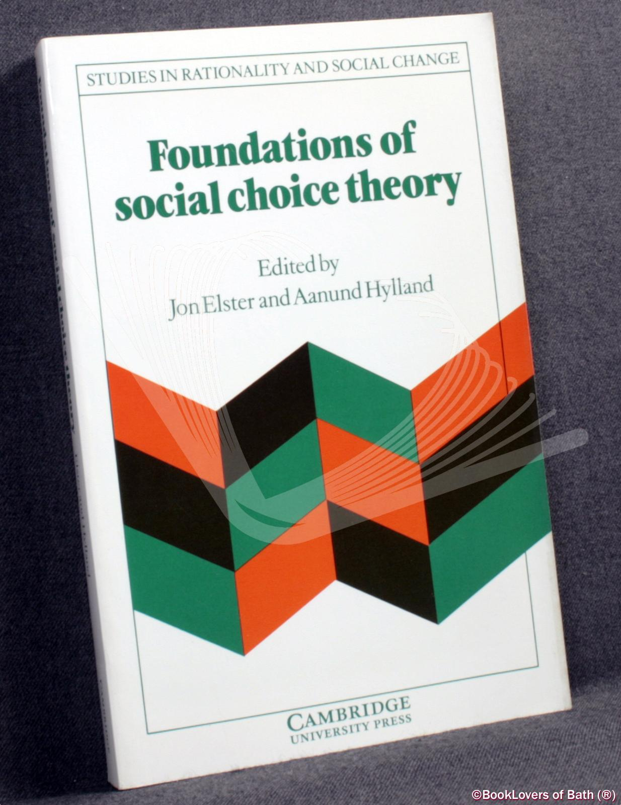 Foundations of Social Choice Theory - Edited by Jon Elster & Aanund Hylland