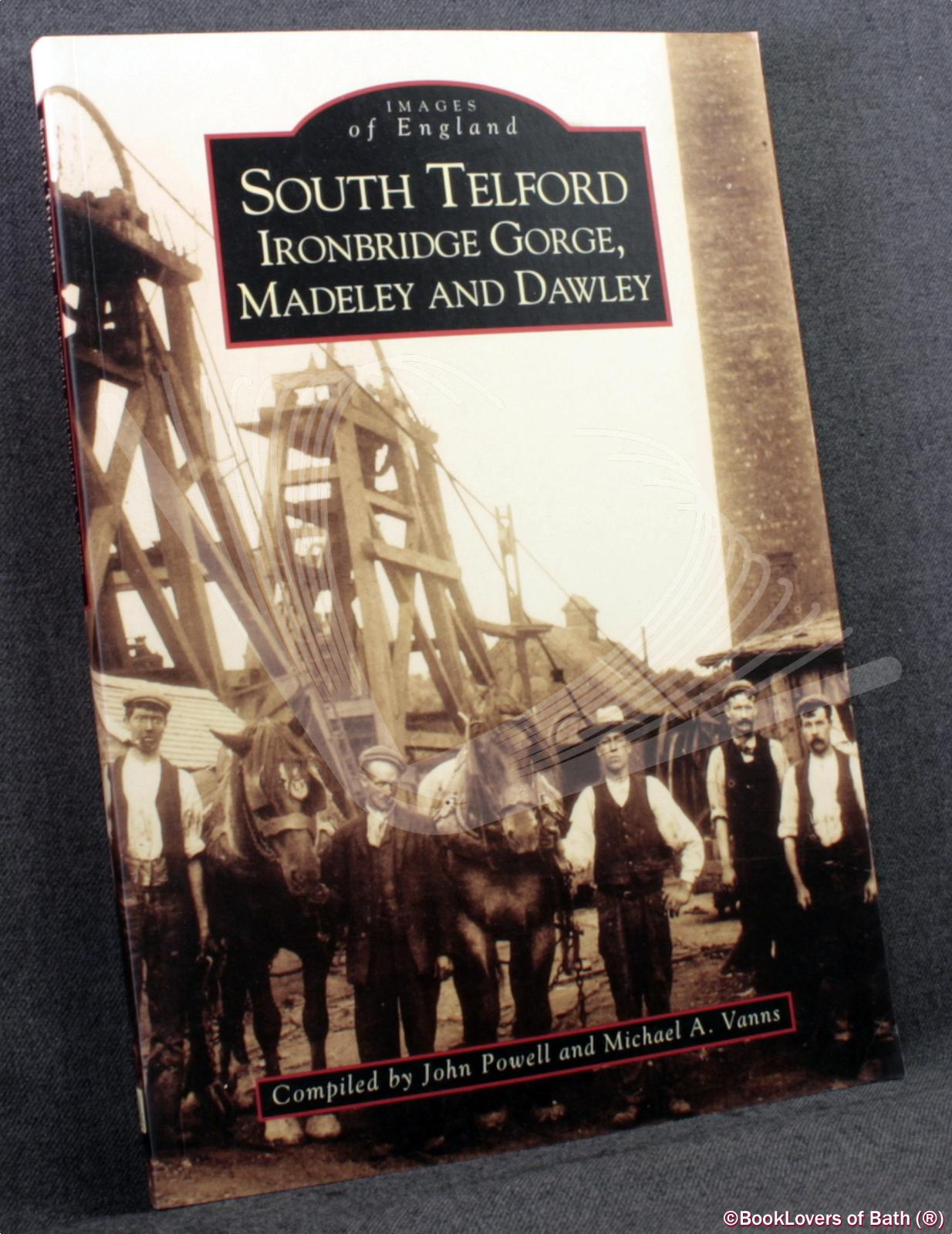 South Telford, Ironbridge Gorge, Madeley & Dawley - John Powell & Michael A. Vanns