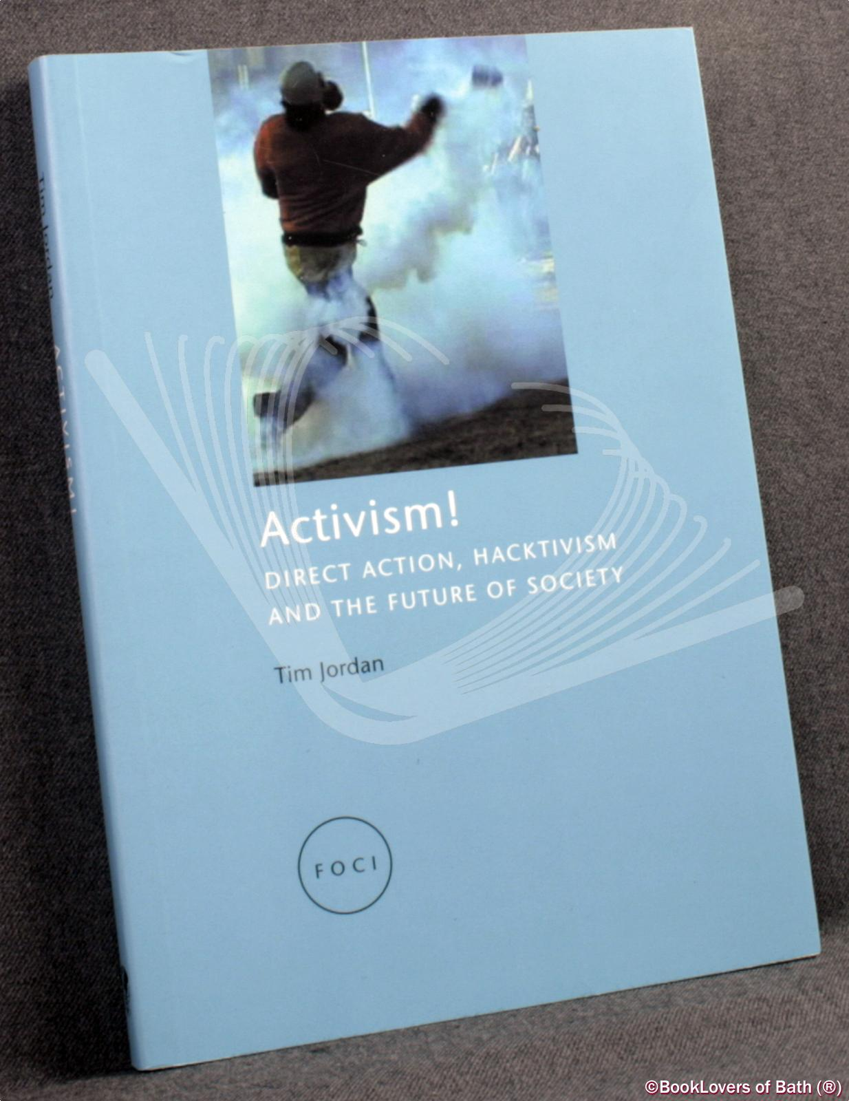 Activism!: Direct Action, Hacktivism and the Future of Society - Tim Jordan